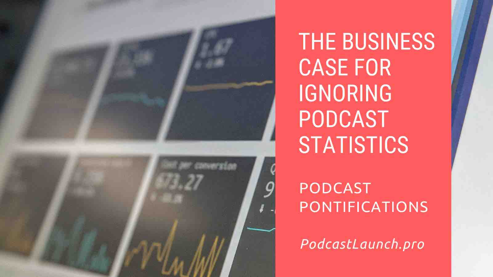 The Business Case For Ignoring Podcast Statistics