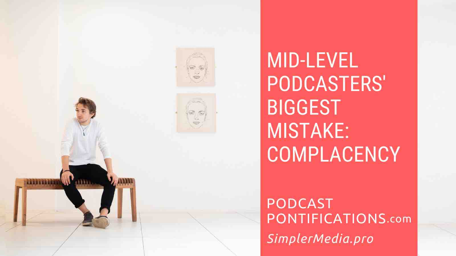 Mid-Level Podcasters' Biggest Mistake: Complacency