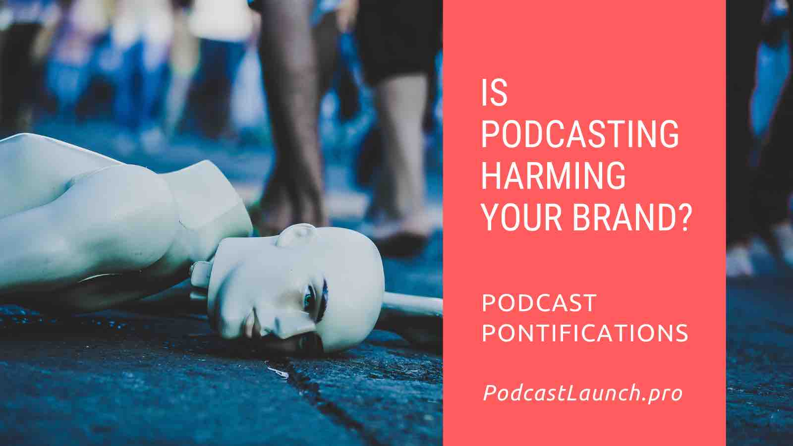 Is Podcasting Harming Your Brand?