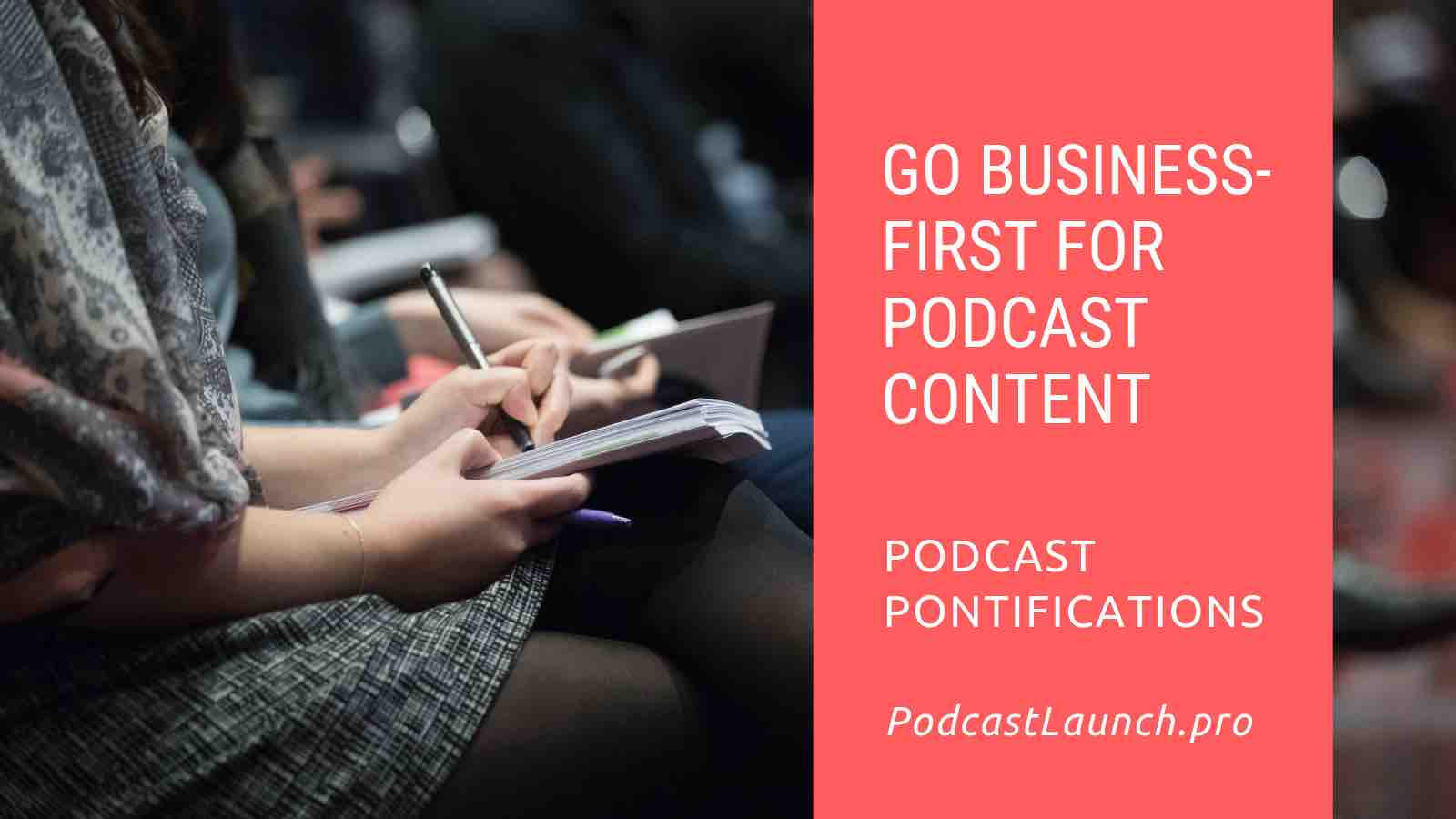 Going Business-First With Your Podcast Is A Smart Business Move