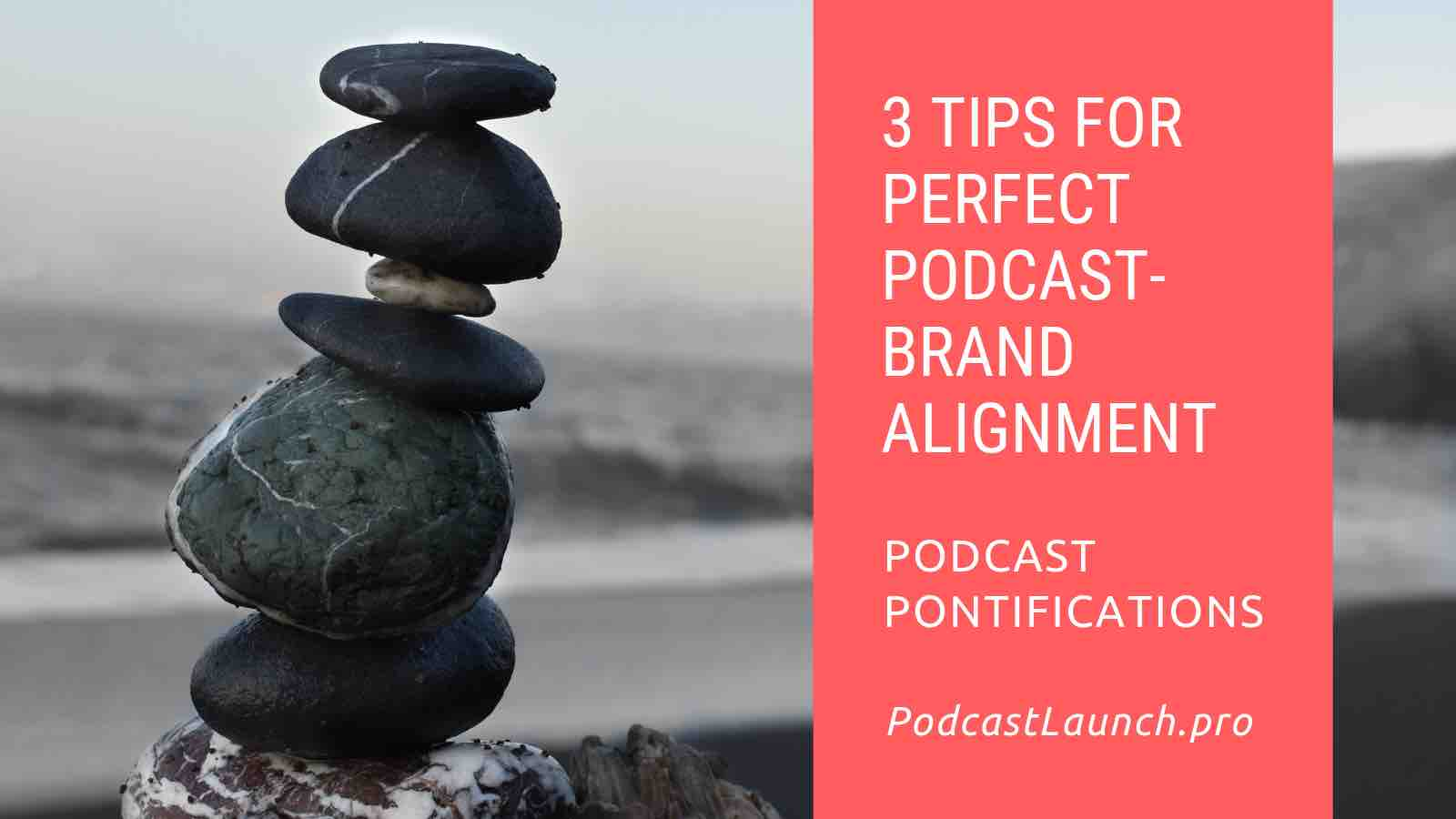 3 Tips To Perfect Alignment Between Your Podcast And Your Business' Brand