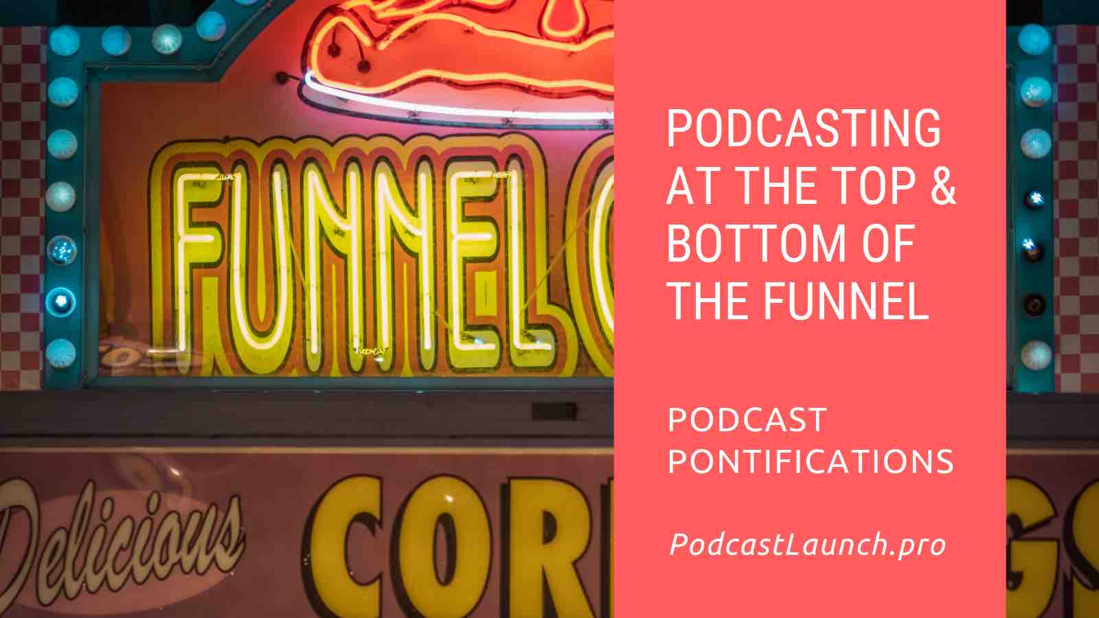 Podcasting At The Top, Middle, & Bottom Of The Funnel