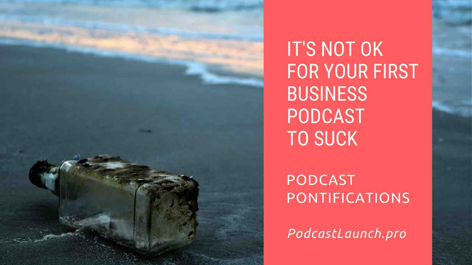 It's Not OK For Your First Business Podcast Episode To Suck
