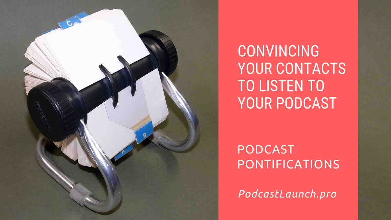 Convincing Your Contacts To Listen To Your Podcast