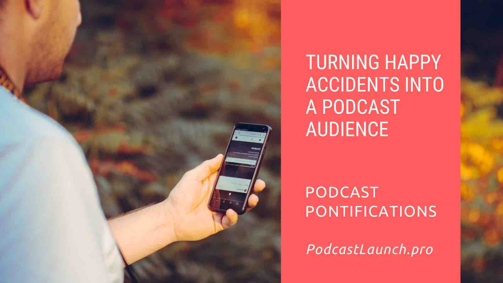 Turning Happy Accidents Into A Podcast Audience