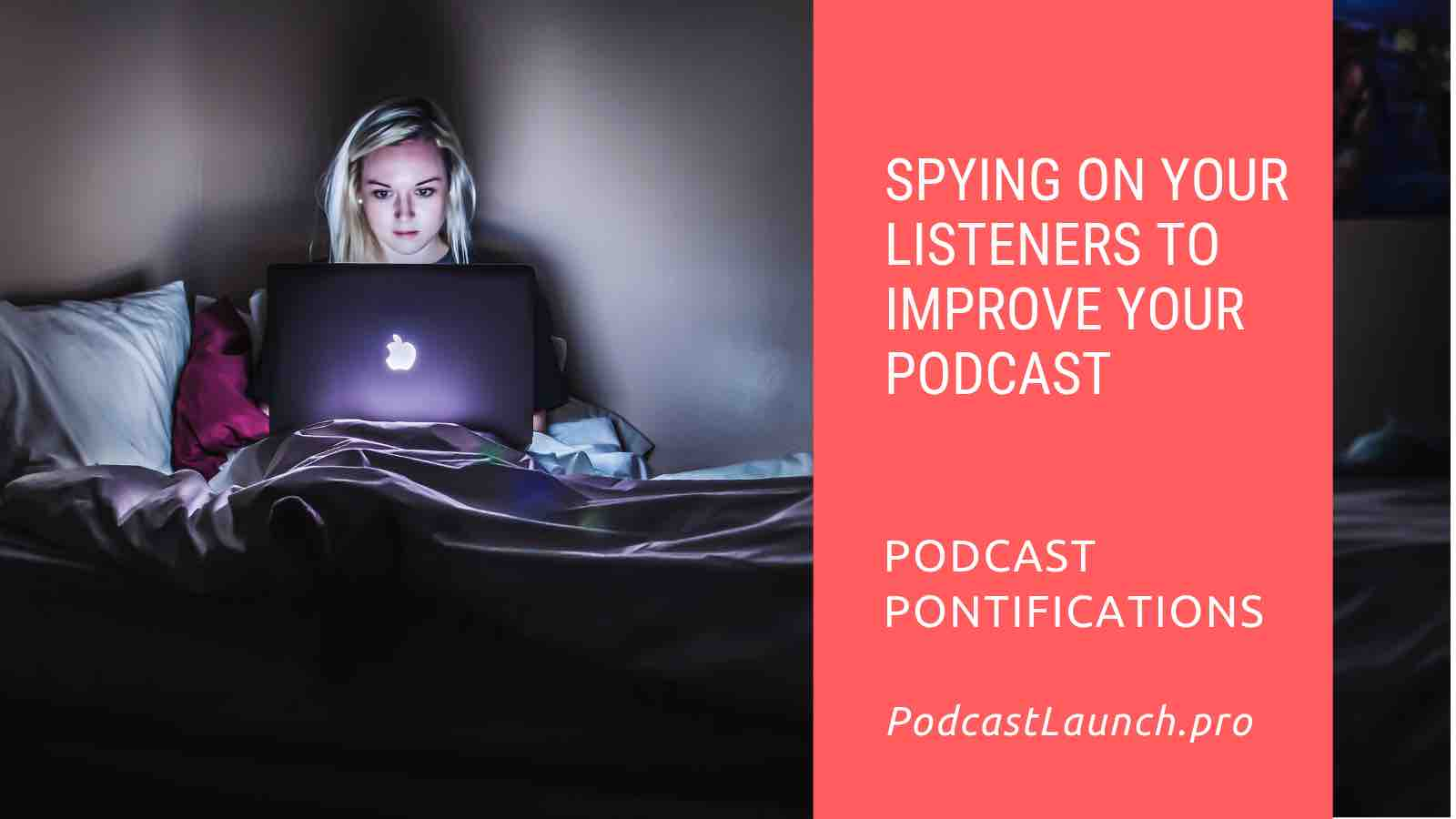 Spying On Your Listeners Can Improve Your Podcast