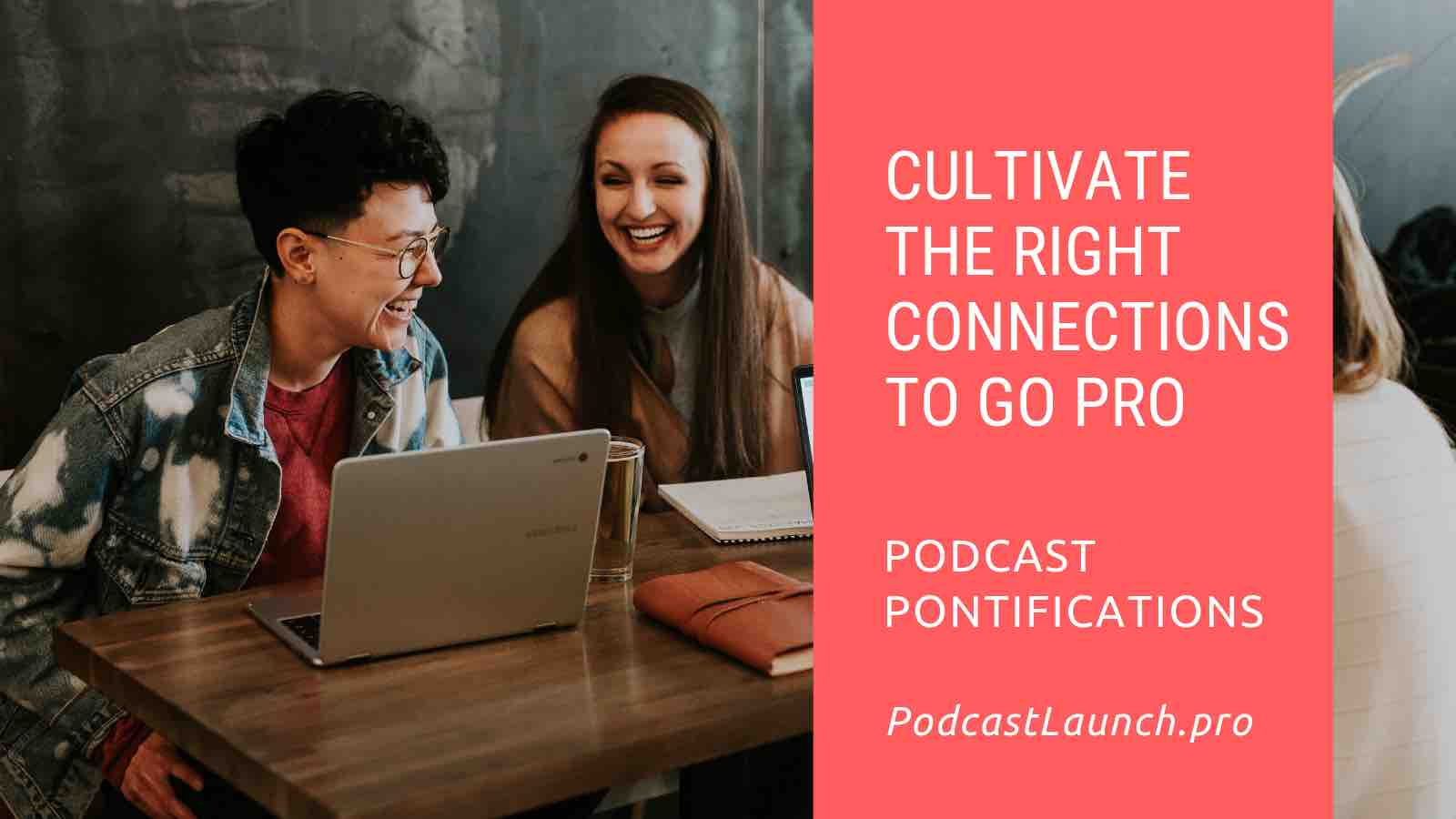 Cultivate The Right Connections To Become A Professional Podcaster