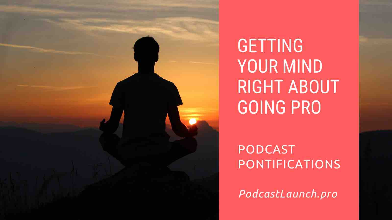 Getting Your Mind Right About Becoming A Podcasting Professional