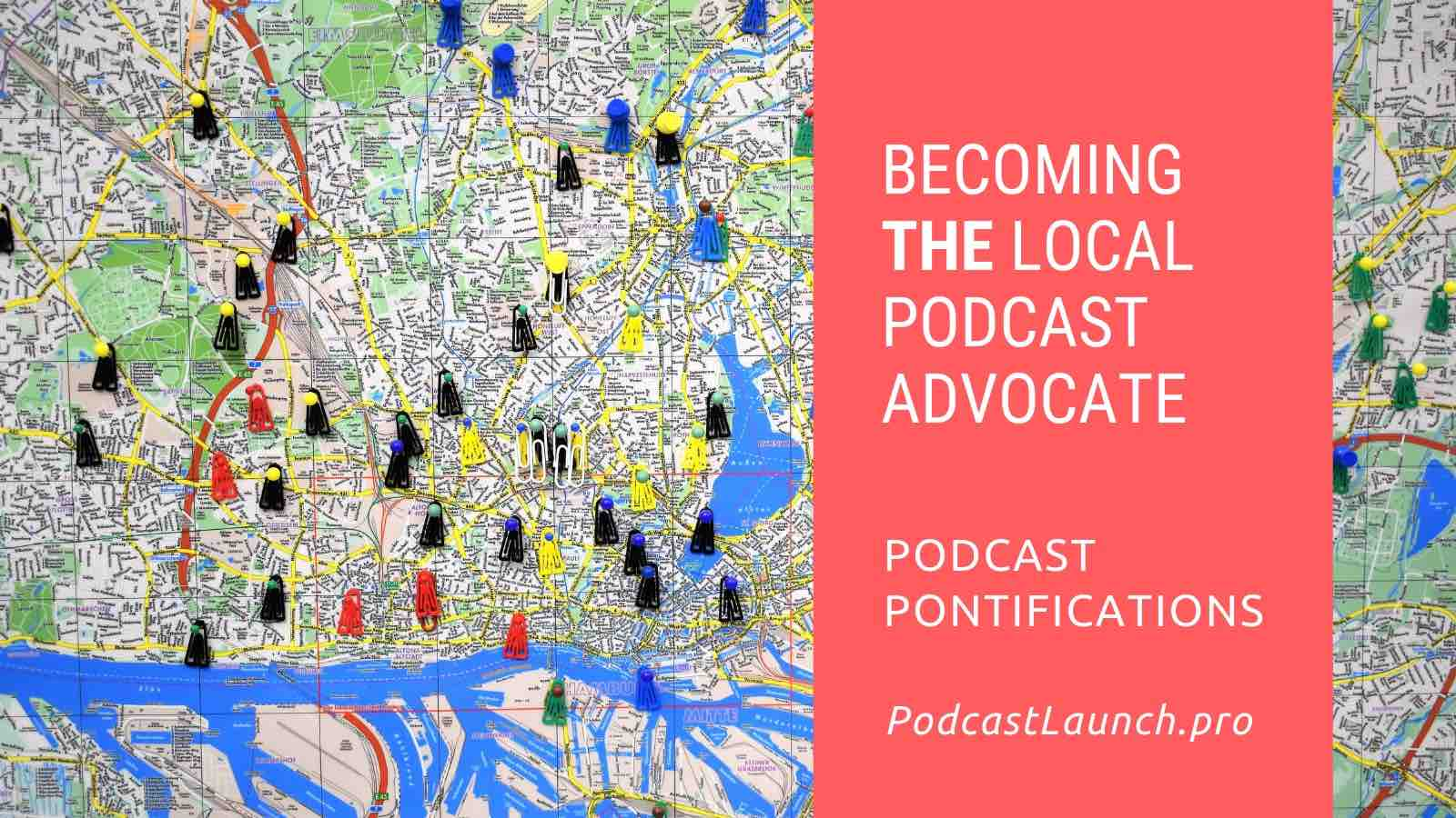 Becoming THE Local Podcast Advocate