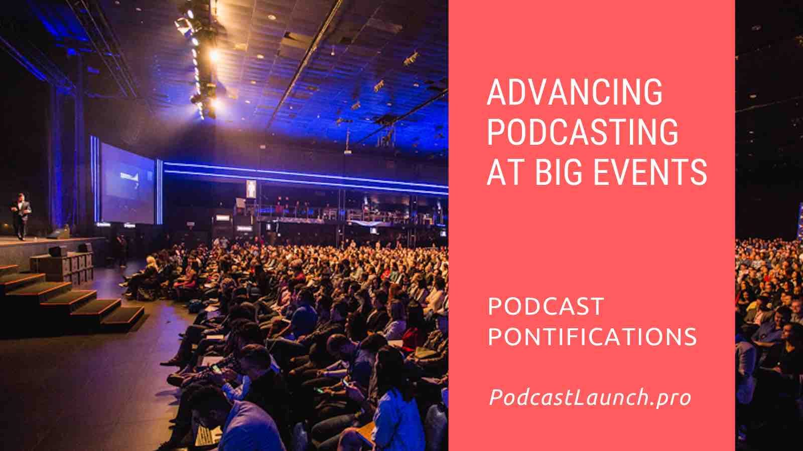Advancing Podcasting At Big Events - On Stage Or In The Audience