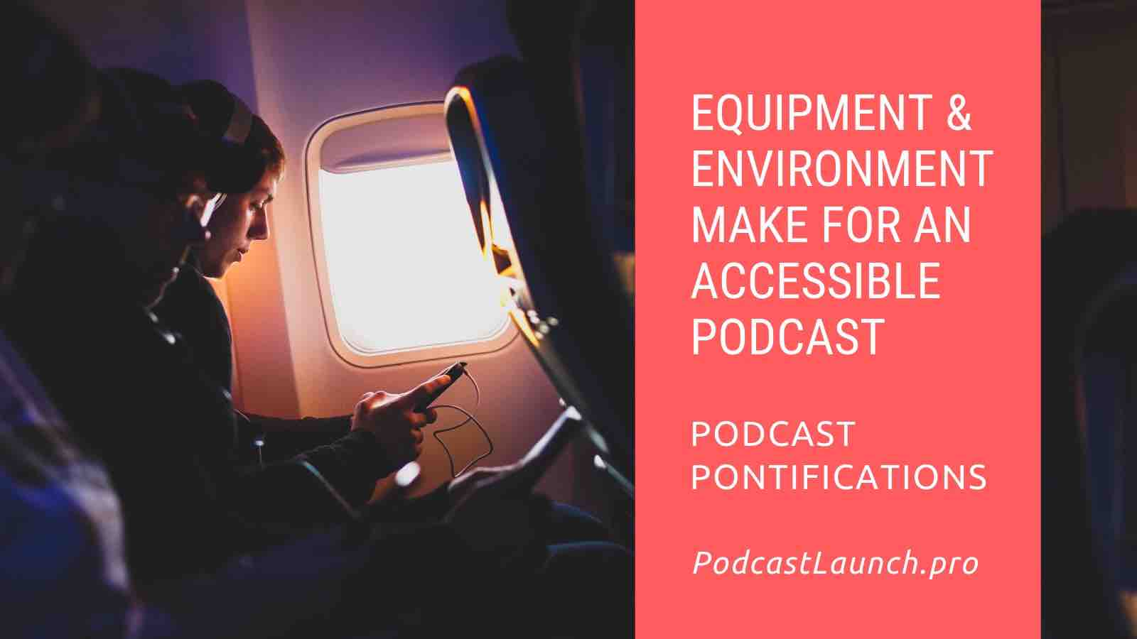 Make An Accessible Podcast With The Right Equipment & Environment
