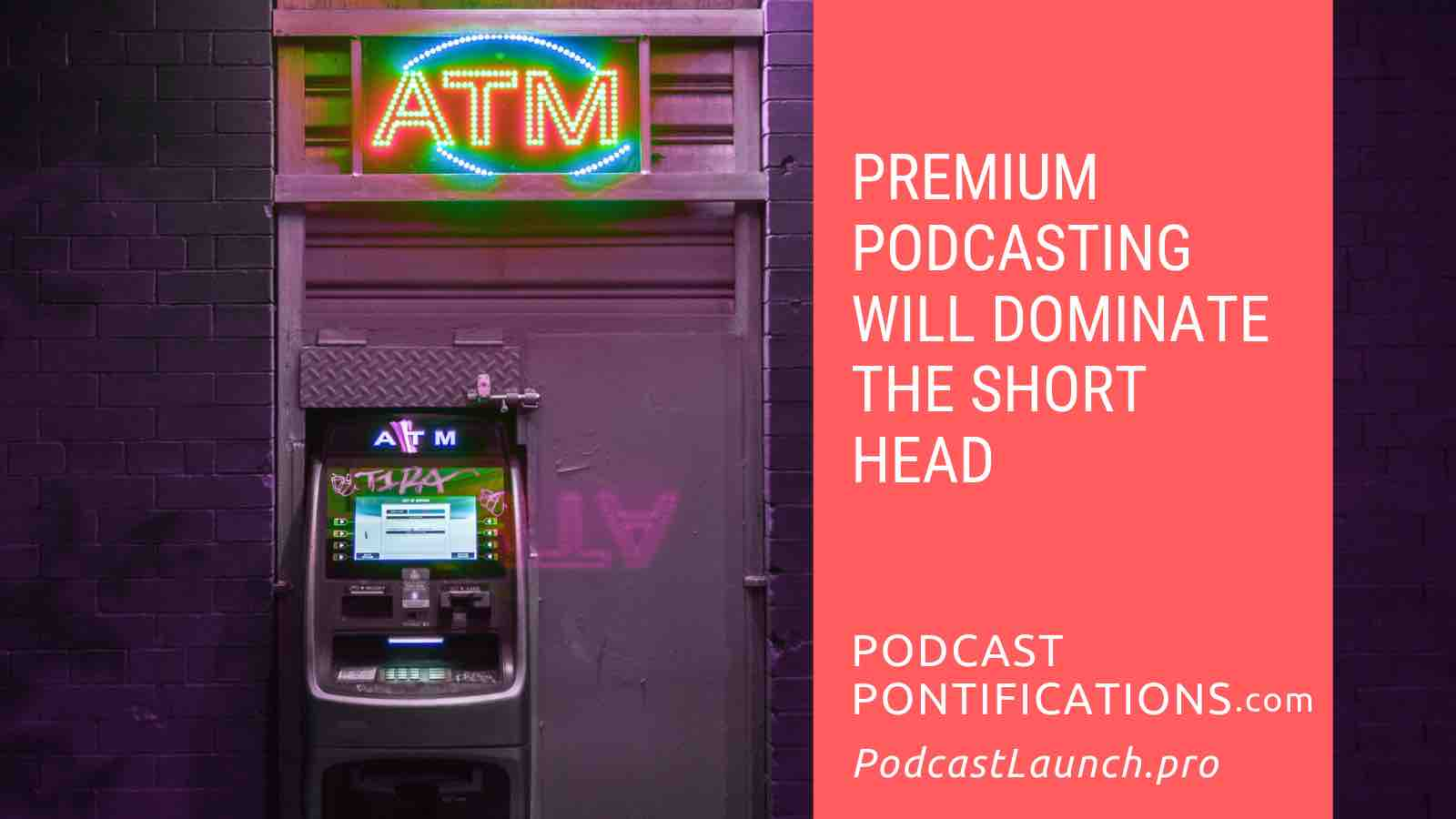 Premium Podcasting Will Soon Dominate The Short Head
