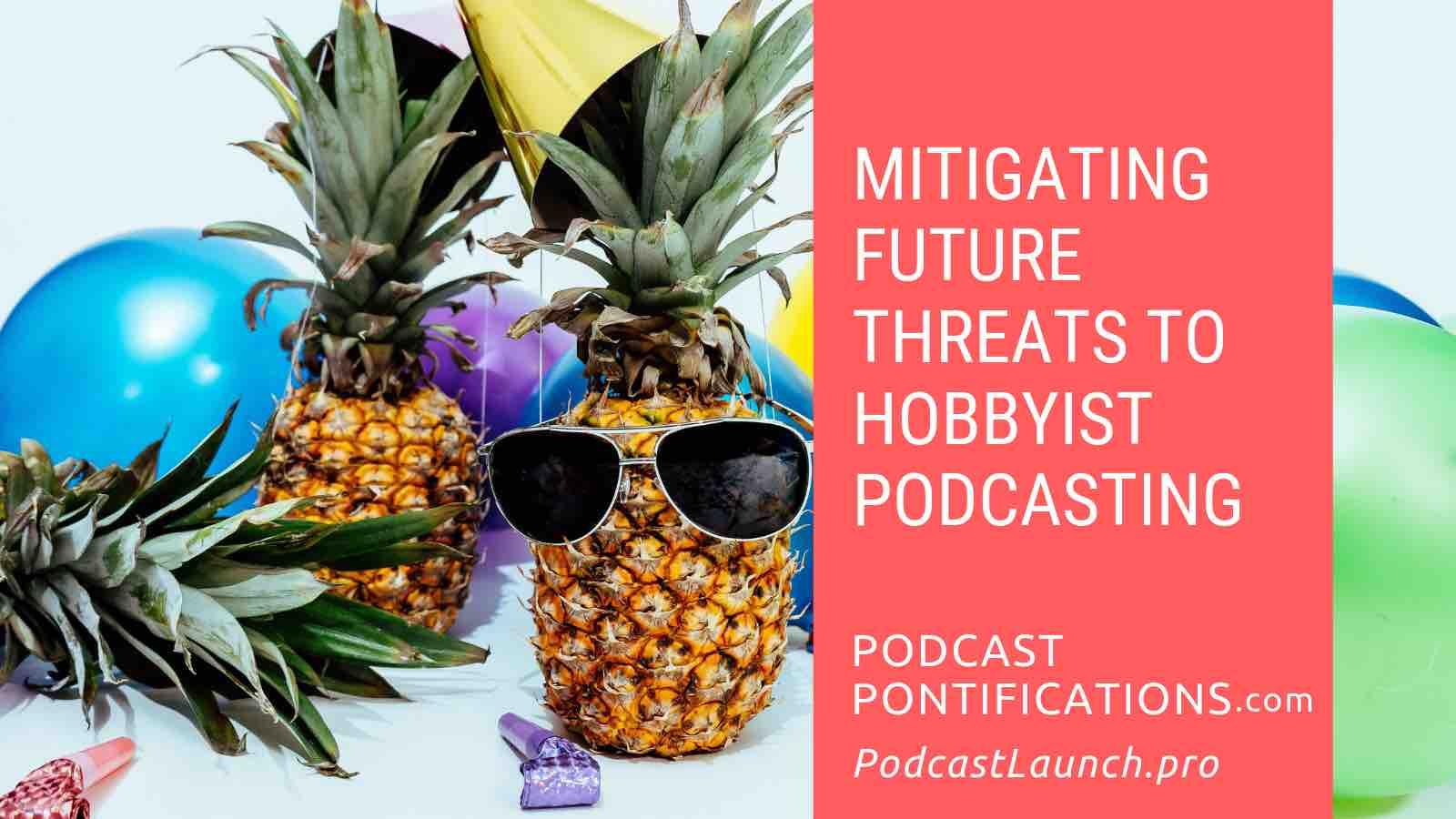 Mitigating Future Threats To Hobbyist Podcasting