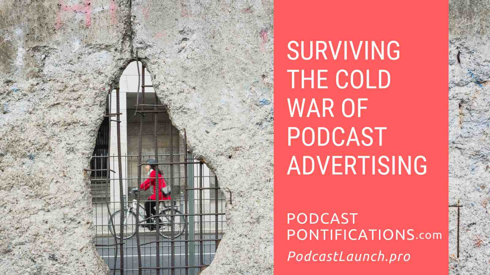 Surviving The Cold War Of Podcast Advertising