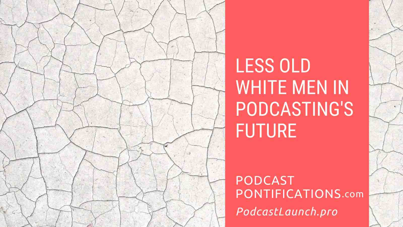 Less Old White Men In Podcasting's Future