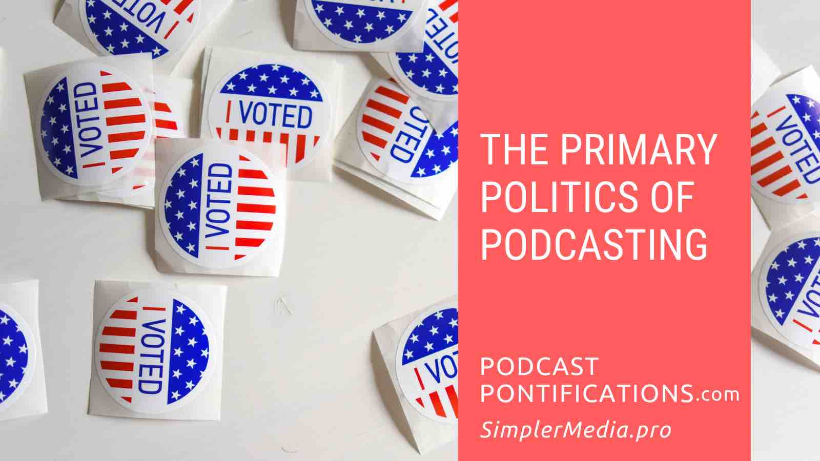 The Primary Politics of Podcasting
