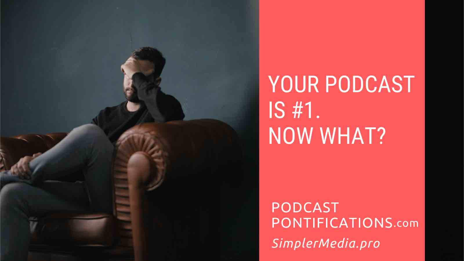 Your Podcast Is #1. Now What?
