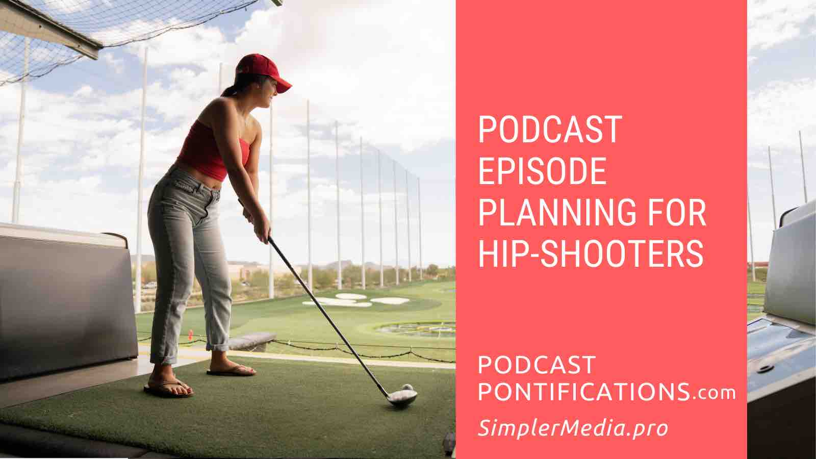 Podcast Episode Planning For Hip-Shooters