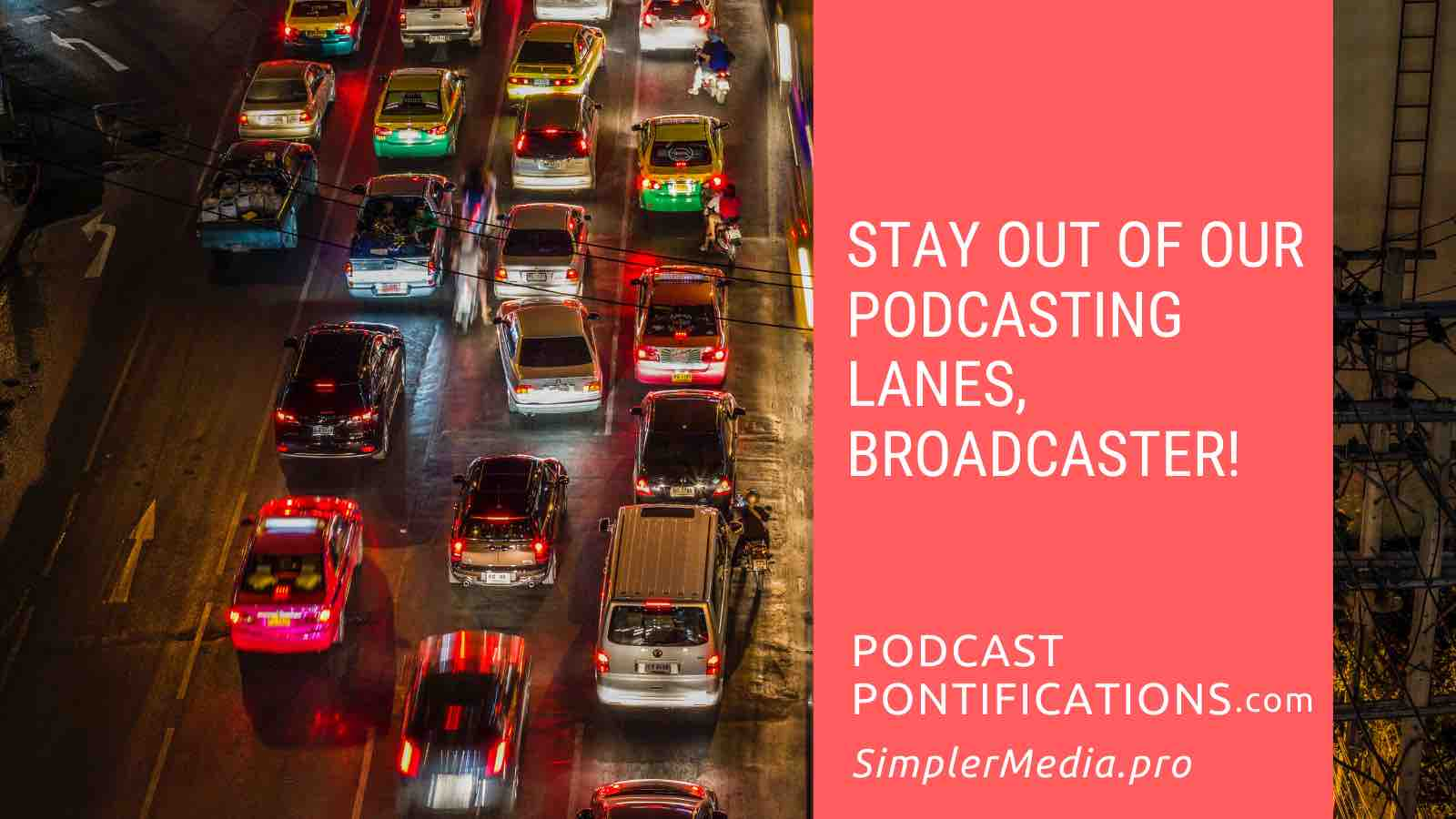 Stay Out Of Our Podcasting Lanes, Broadcasters!