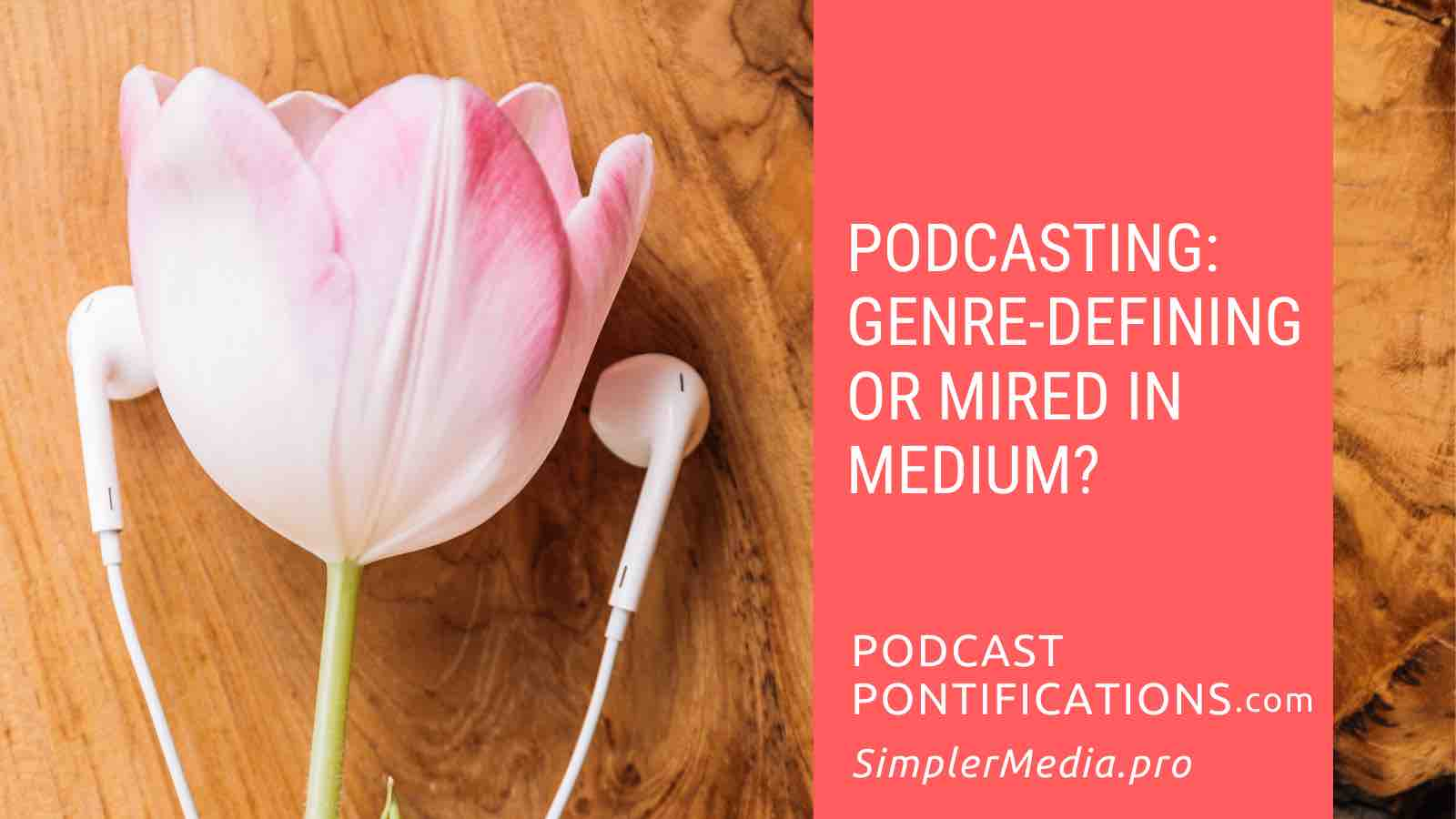 Podcasting: Genre-Defining Or Mired In Medium?