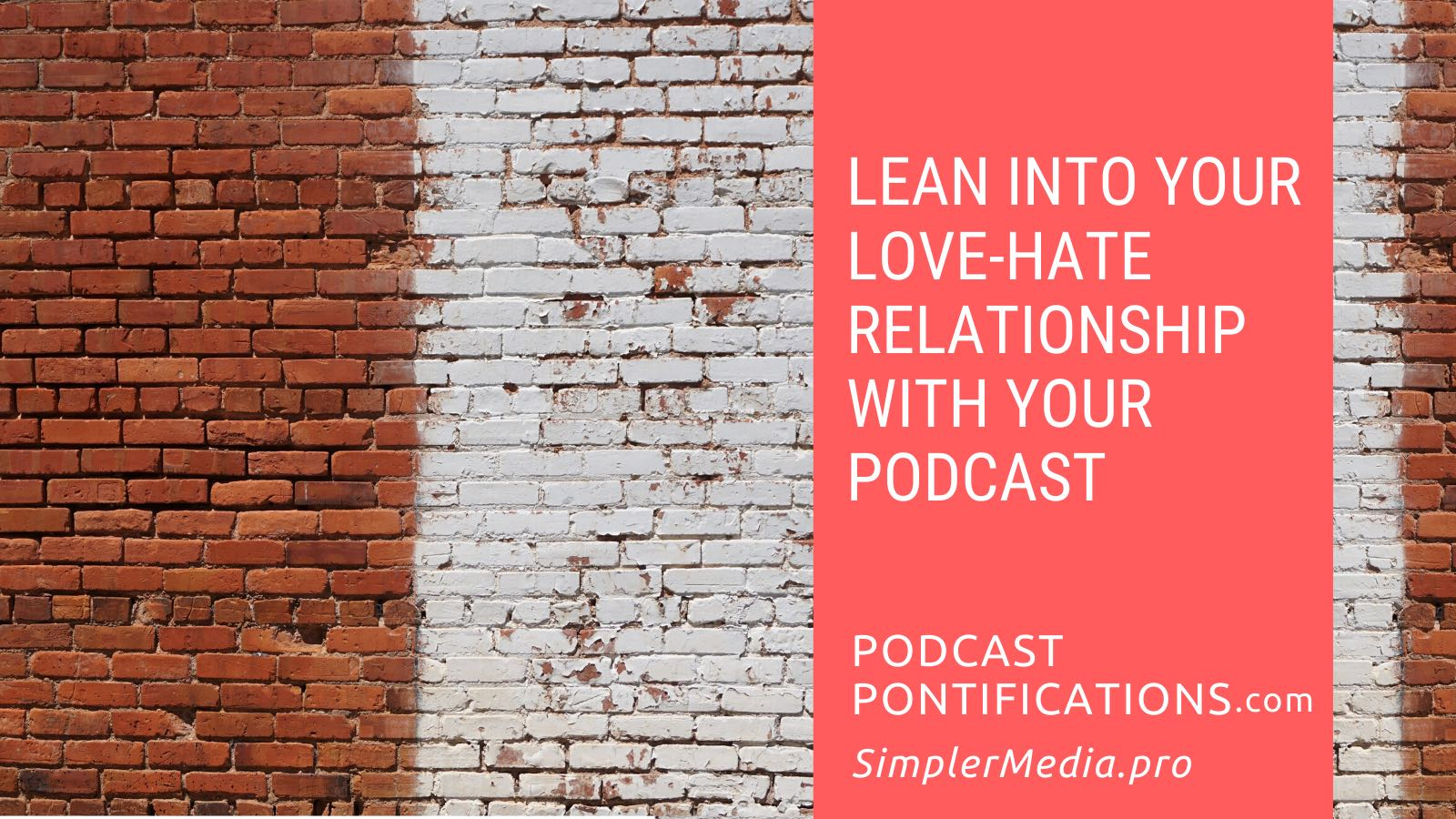 Lean Into Your Love-Hate Relationship With Your Podcast