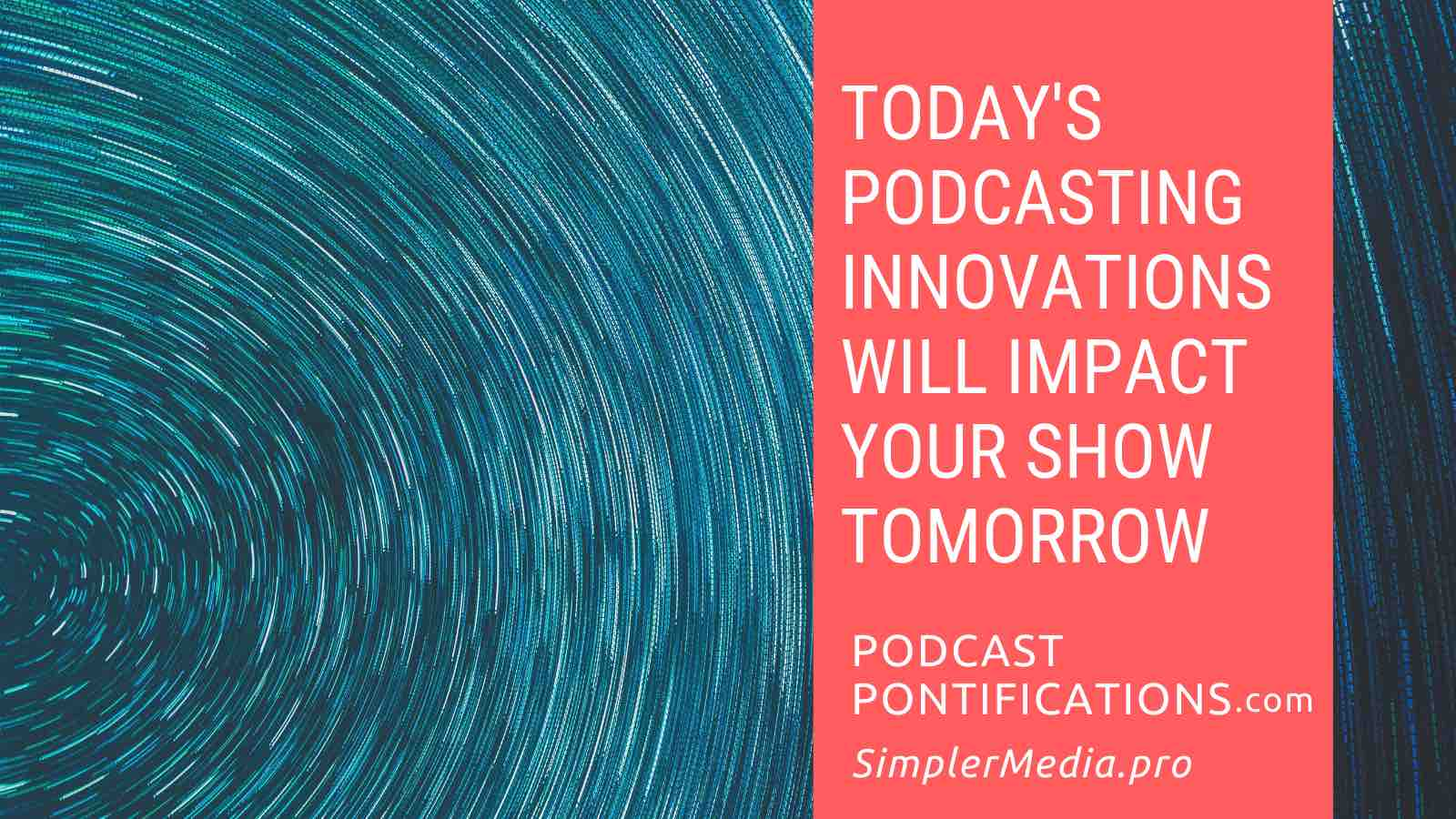Today's Podcasting Innovations Will Impact Your Show Tomorrow