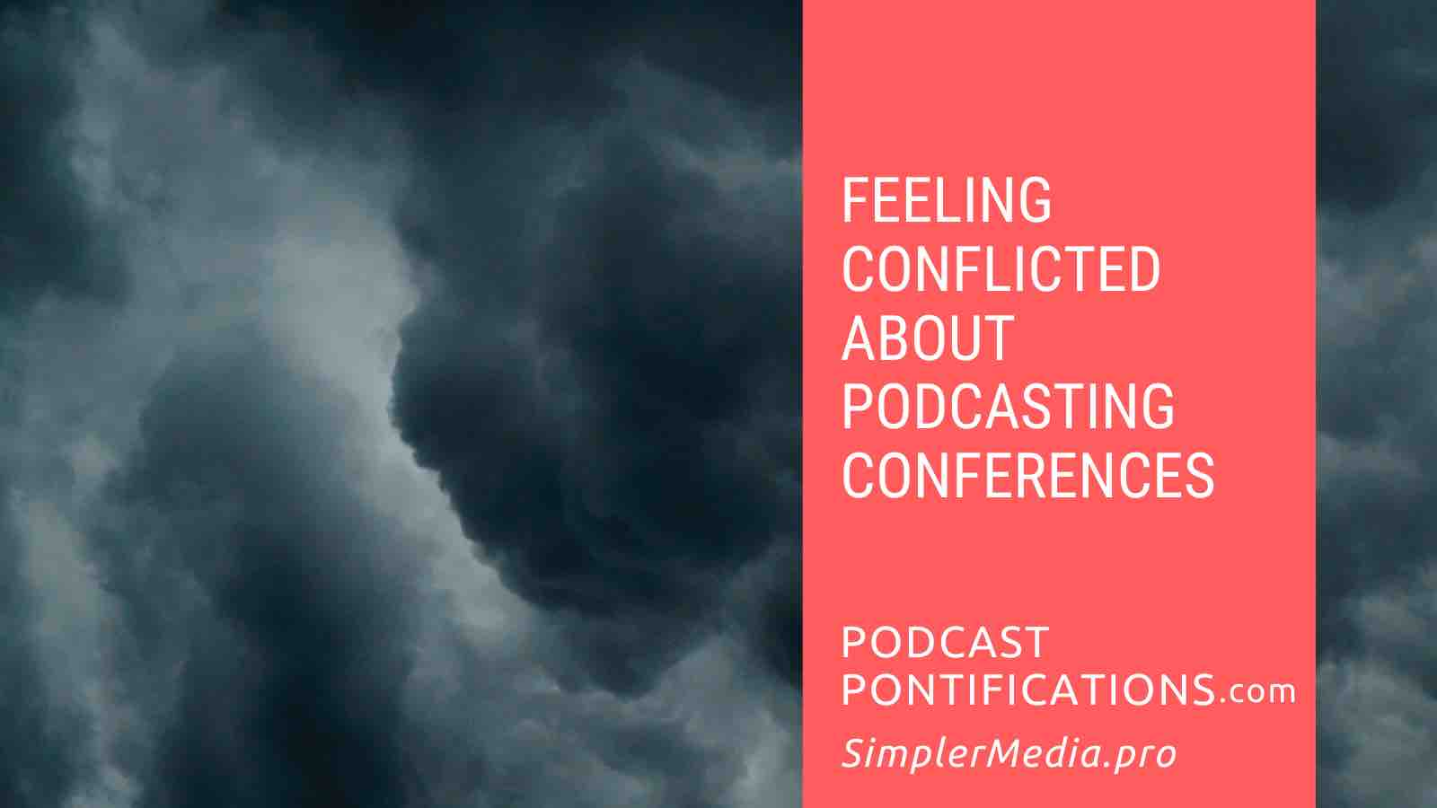 Feeling Conflicted About Podcasting Conferences