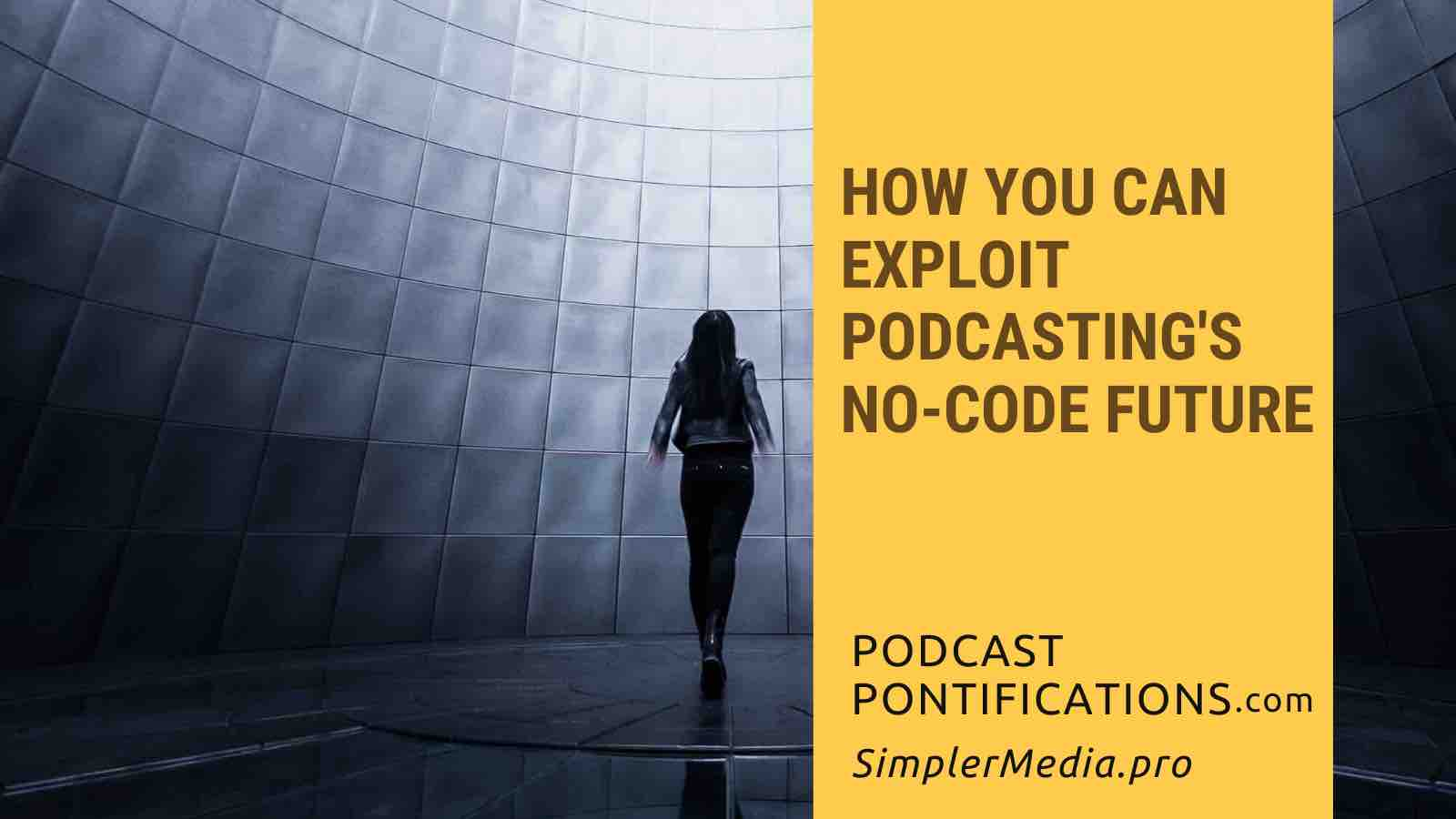 How You Can Exploit Podcasting's No-Code Future