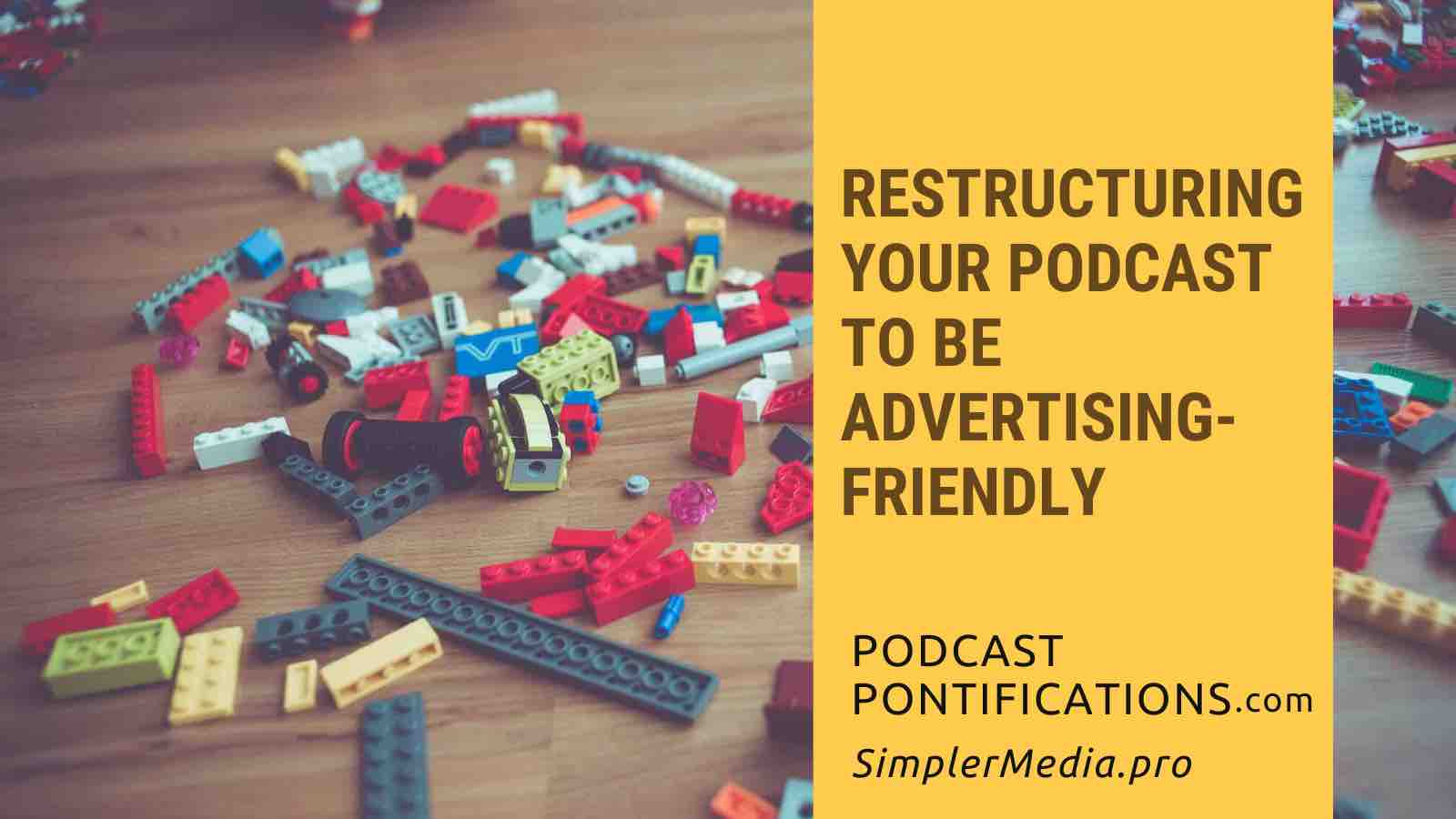 Restructuring Your Podcast To Be Advertising-Friendly