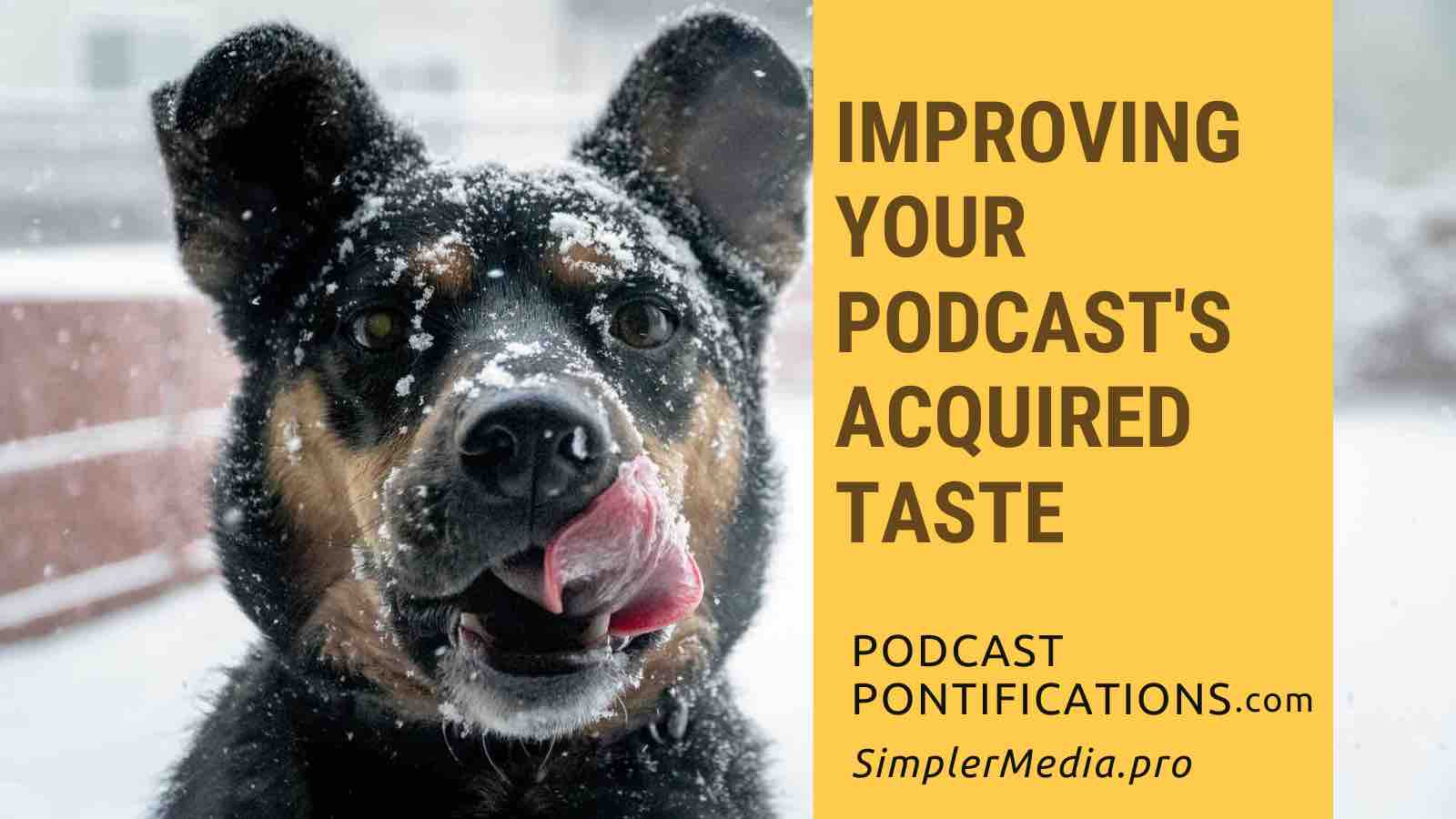 Improving Your Podcast's Acquired Taste