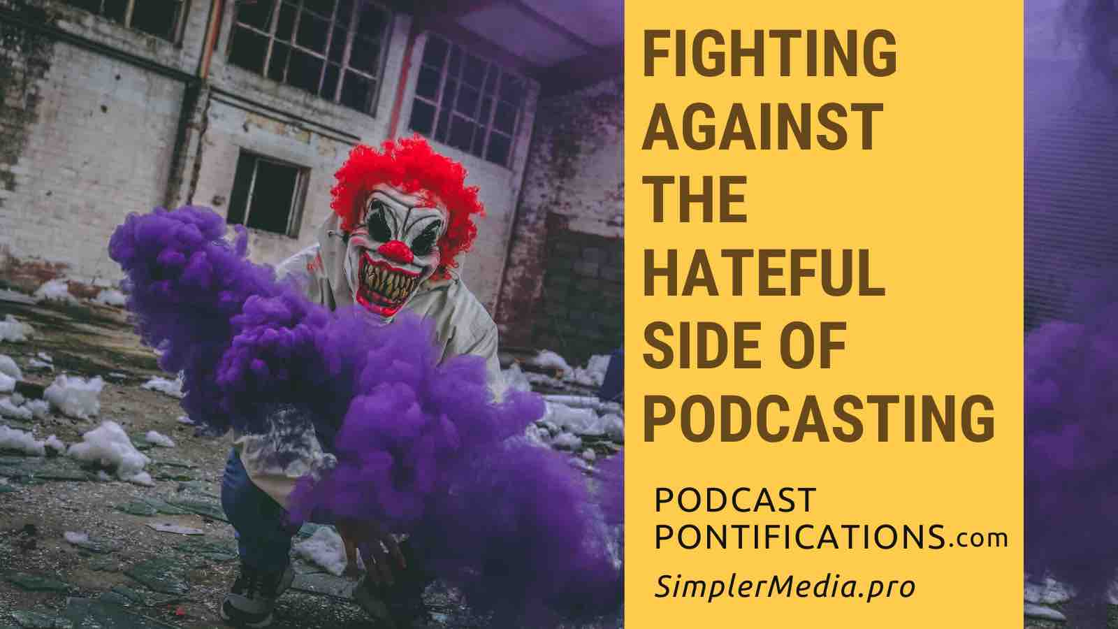 Fighting Against The Hateful Side Of Podcasting