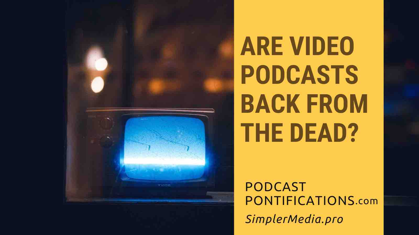 Are Video Podcasts Back From The Dead?
