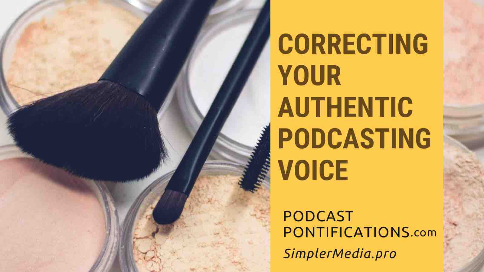 Correcting Your Authentic Podcasting Voice