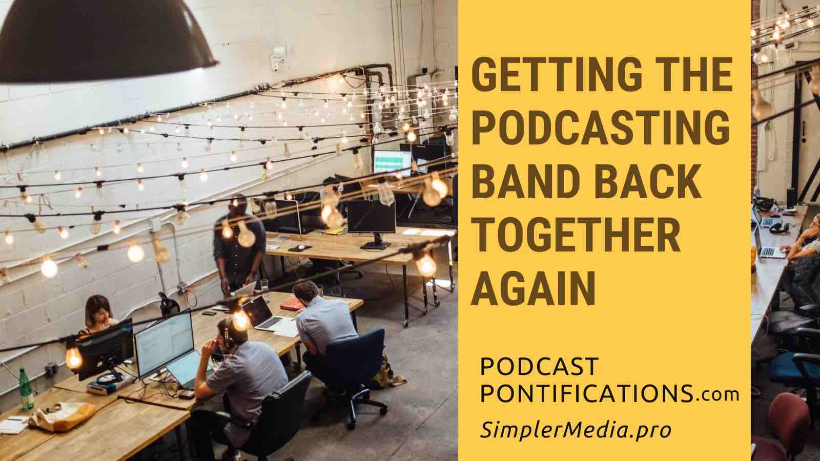 Getting The Podcasting Band Back Together Again
