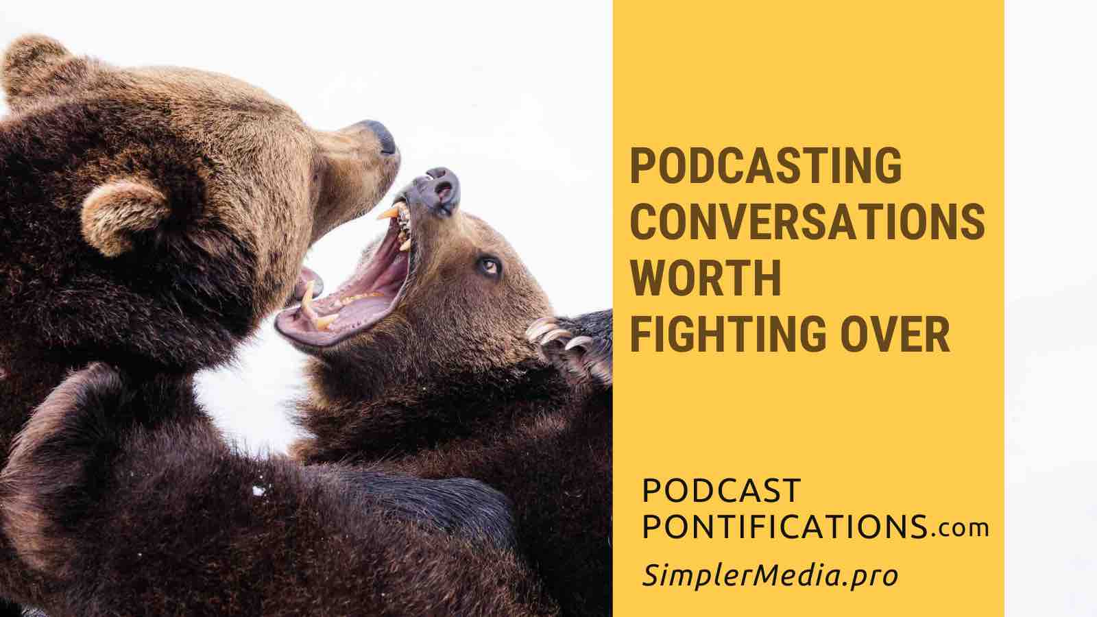 Podcasting Conversations Worth Fighting Over