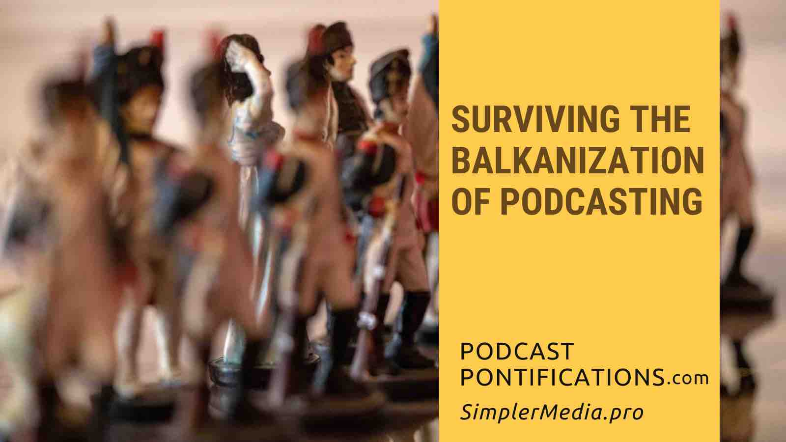 Surviving The Balkanization Of Podcasting