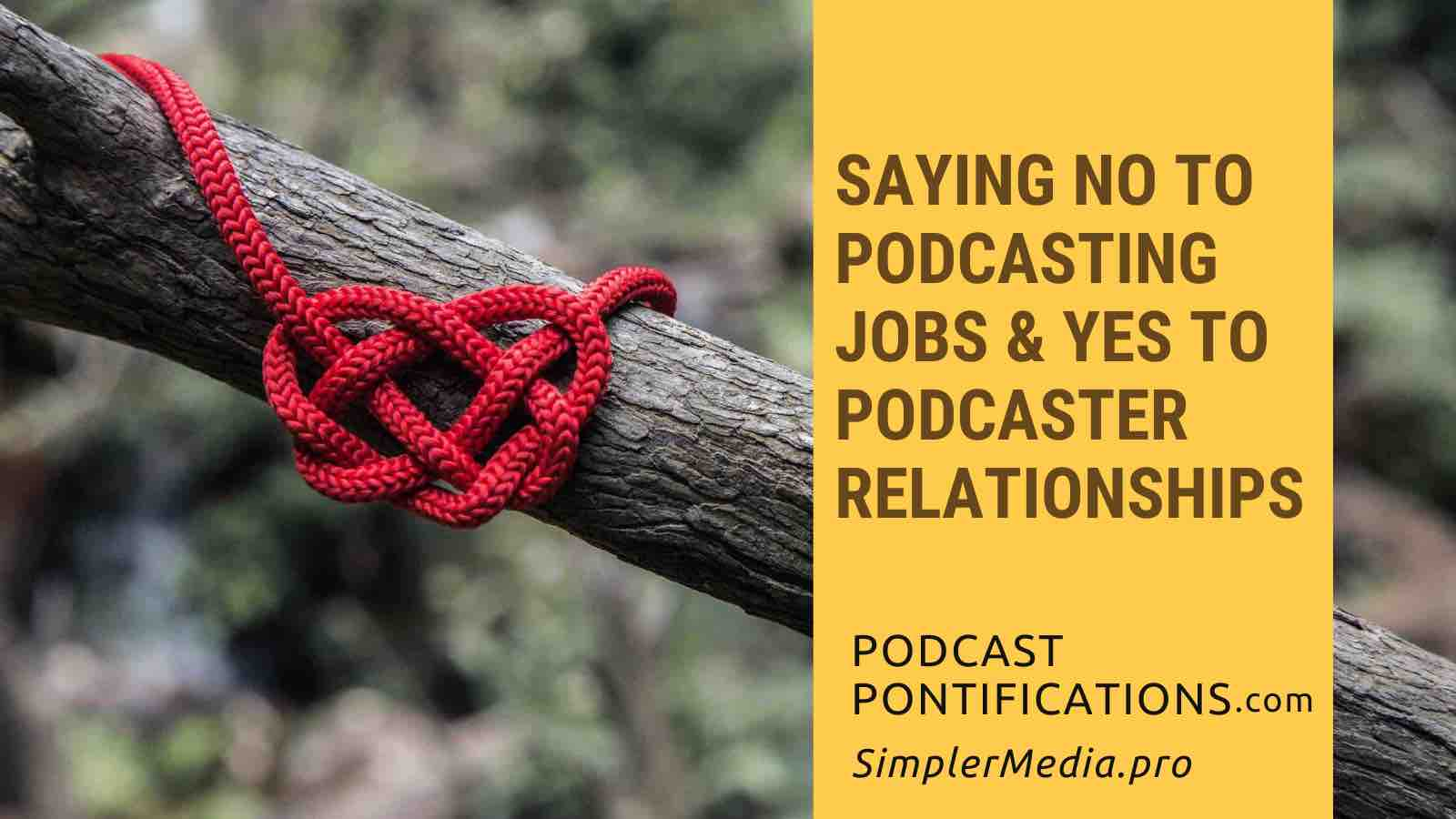 Saying No To Podcasting Jobs & Yes To Podcaster Relationships