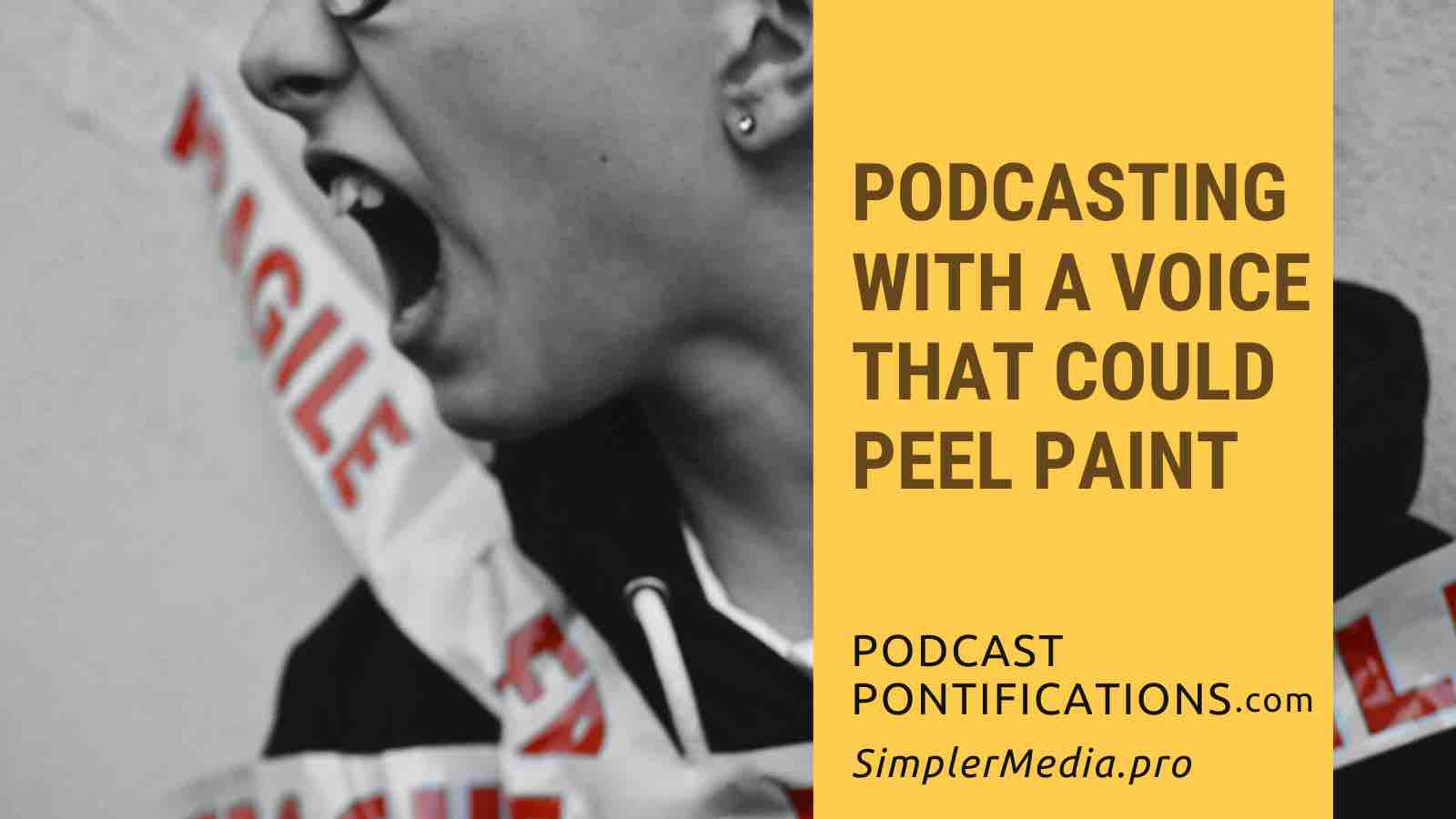 Podcasting With A Voice That Could Peel Paint