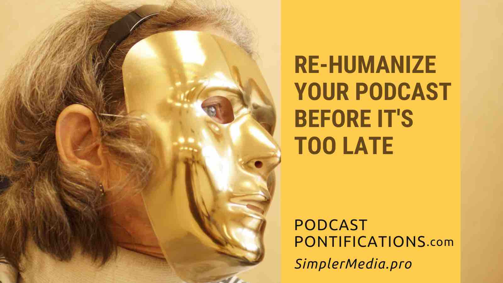 Re-Humanize Your Podcast Before It's Too Late