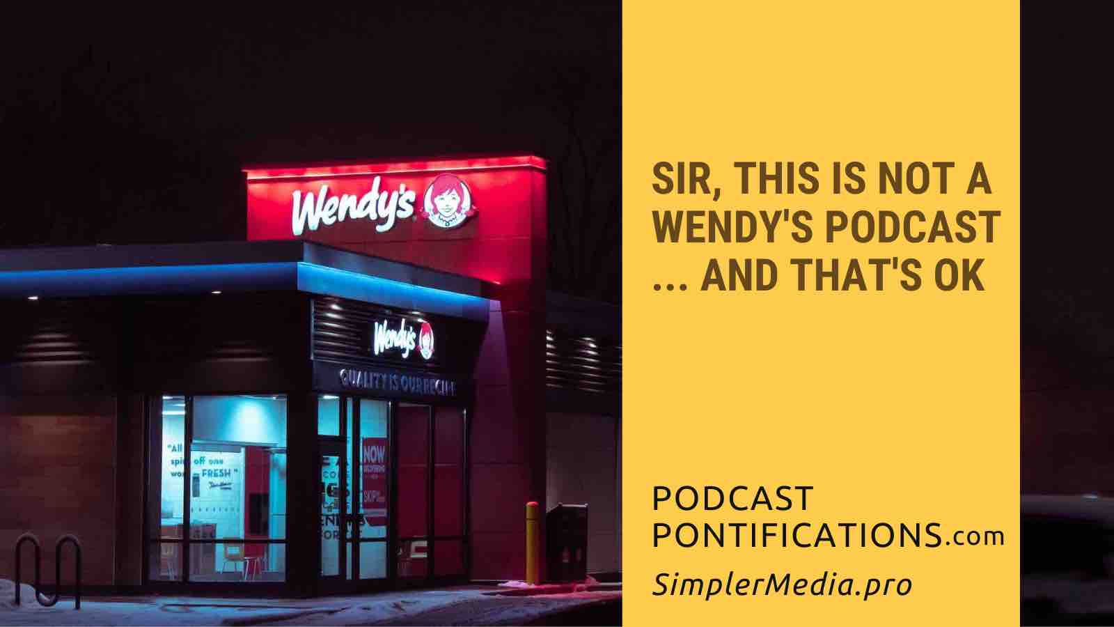 Sir, This Is Not A Wendy's Podcast... And That's OK