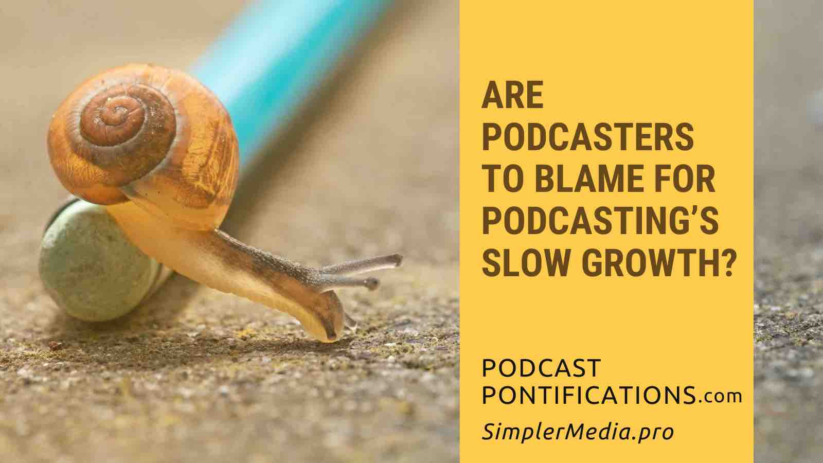 Are Podcasters To Blame For Podcasting's Slow Growth?