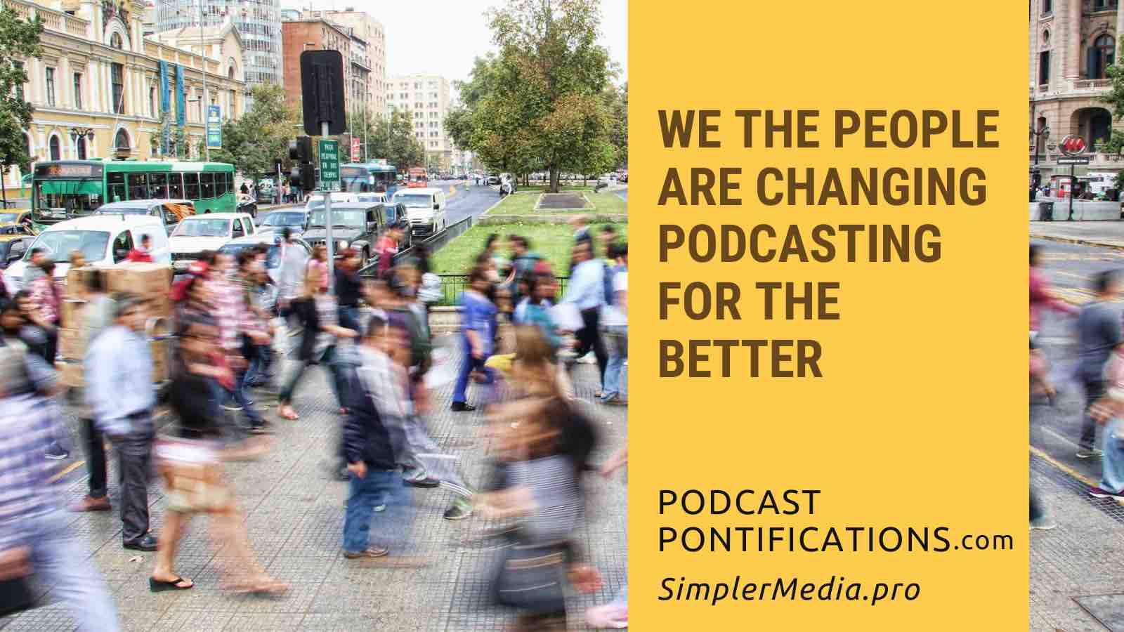 We The People Are Changing Podcasting For The Better