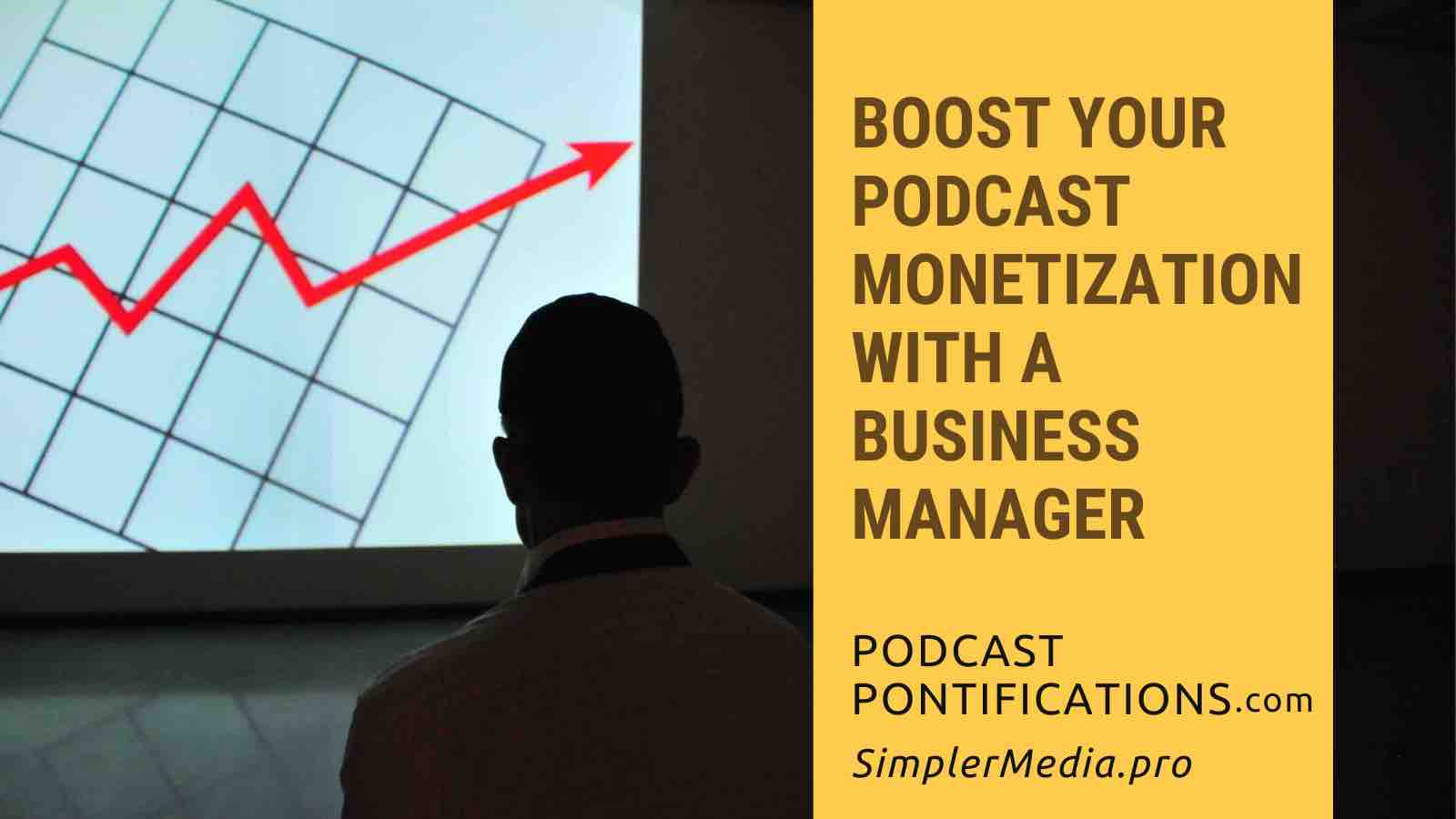 Boost Your Podcast Monetization With A Business Manager