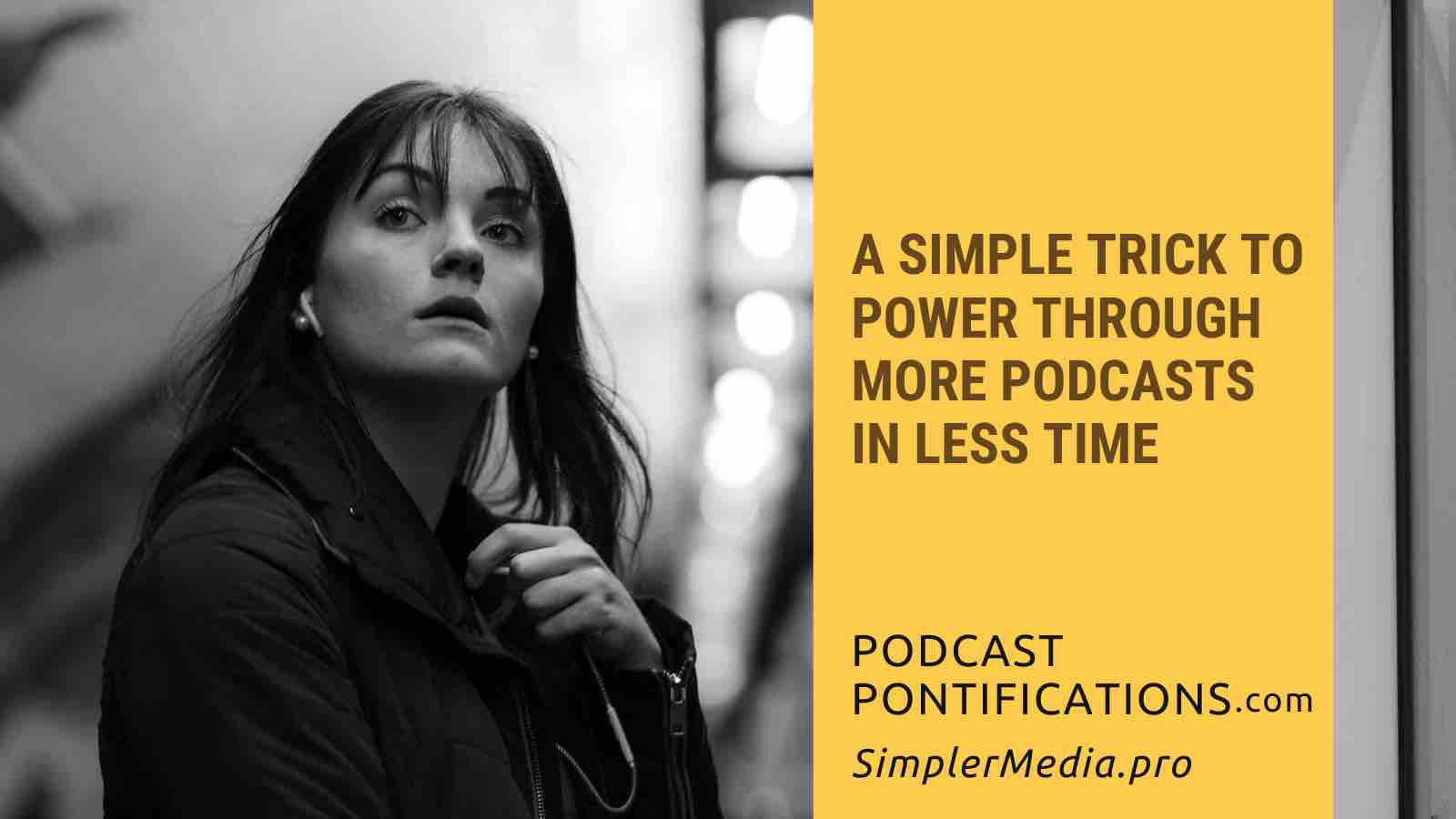 A Simple Trick To Power Through More Podcasts In Less Time