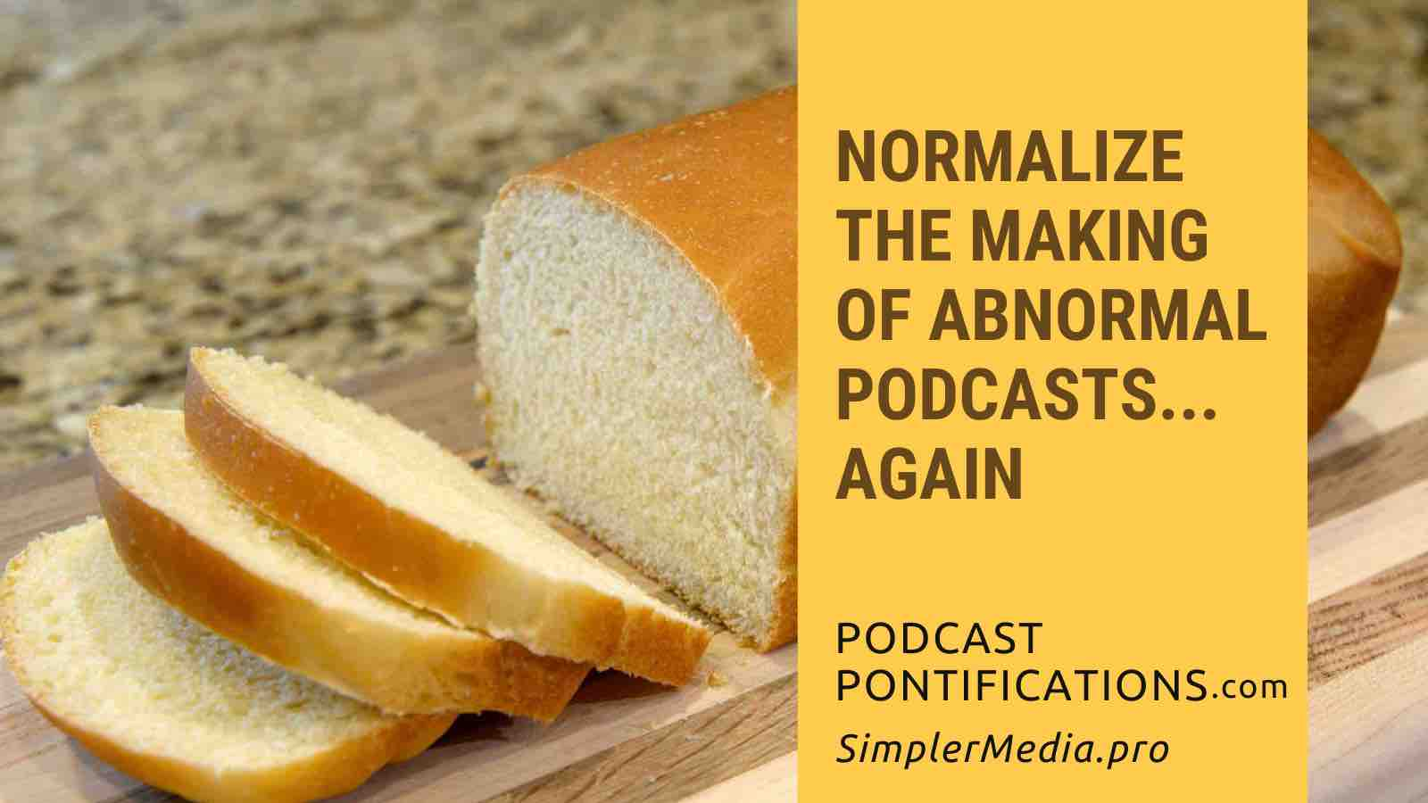 Normalize The Making Of Abnormal Podcasts... Again