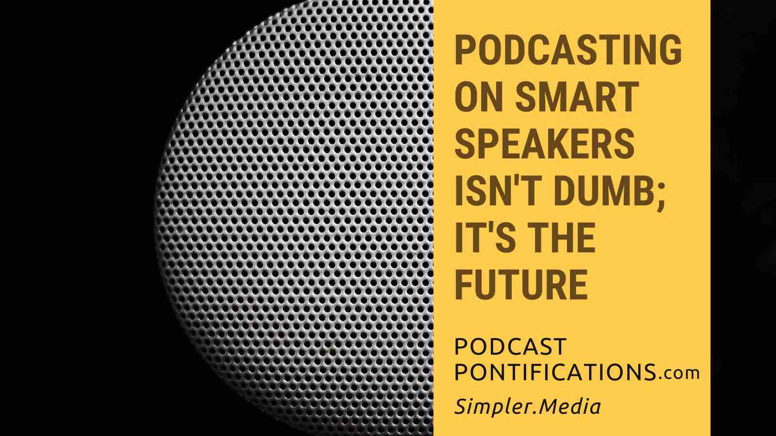 Podcasting On Smart Speakers Isn't Dumb; It's The Future