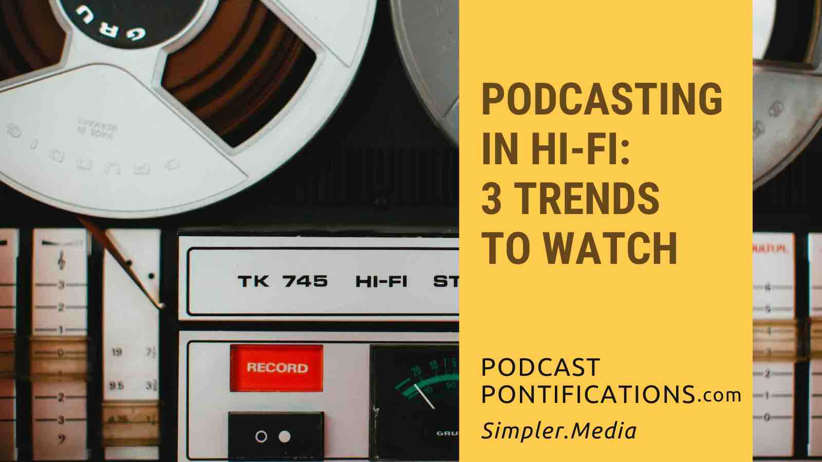 Podcasting In Hi-Fi: 3 Trends To Watch
