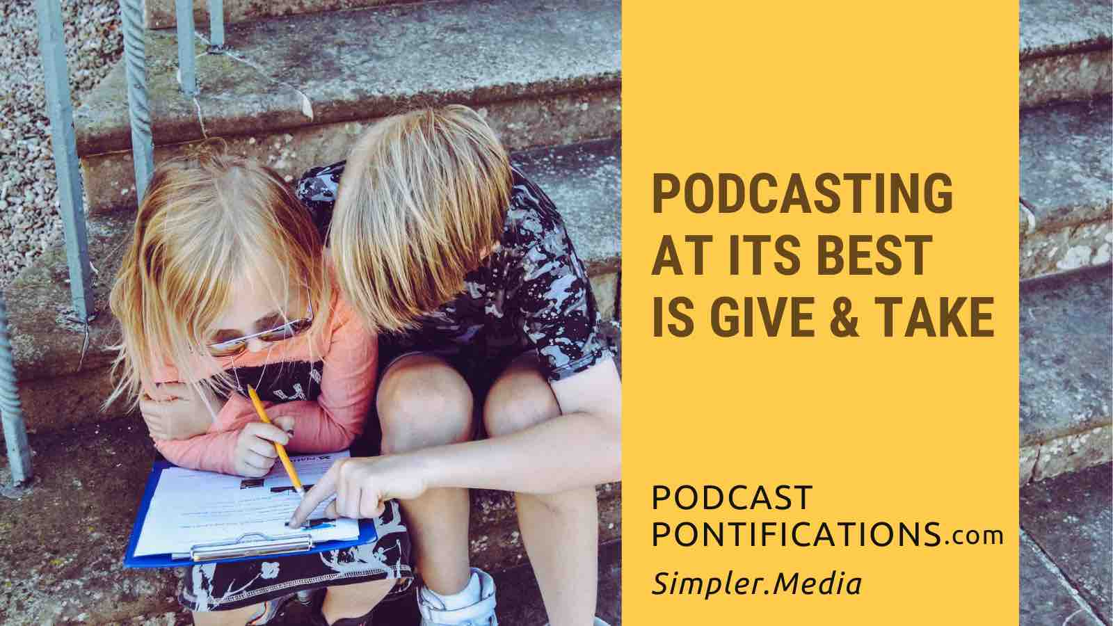 Podcasting At Its Best Is Give & Take