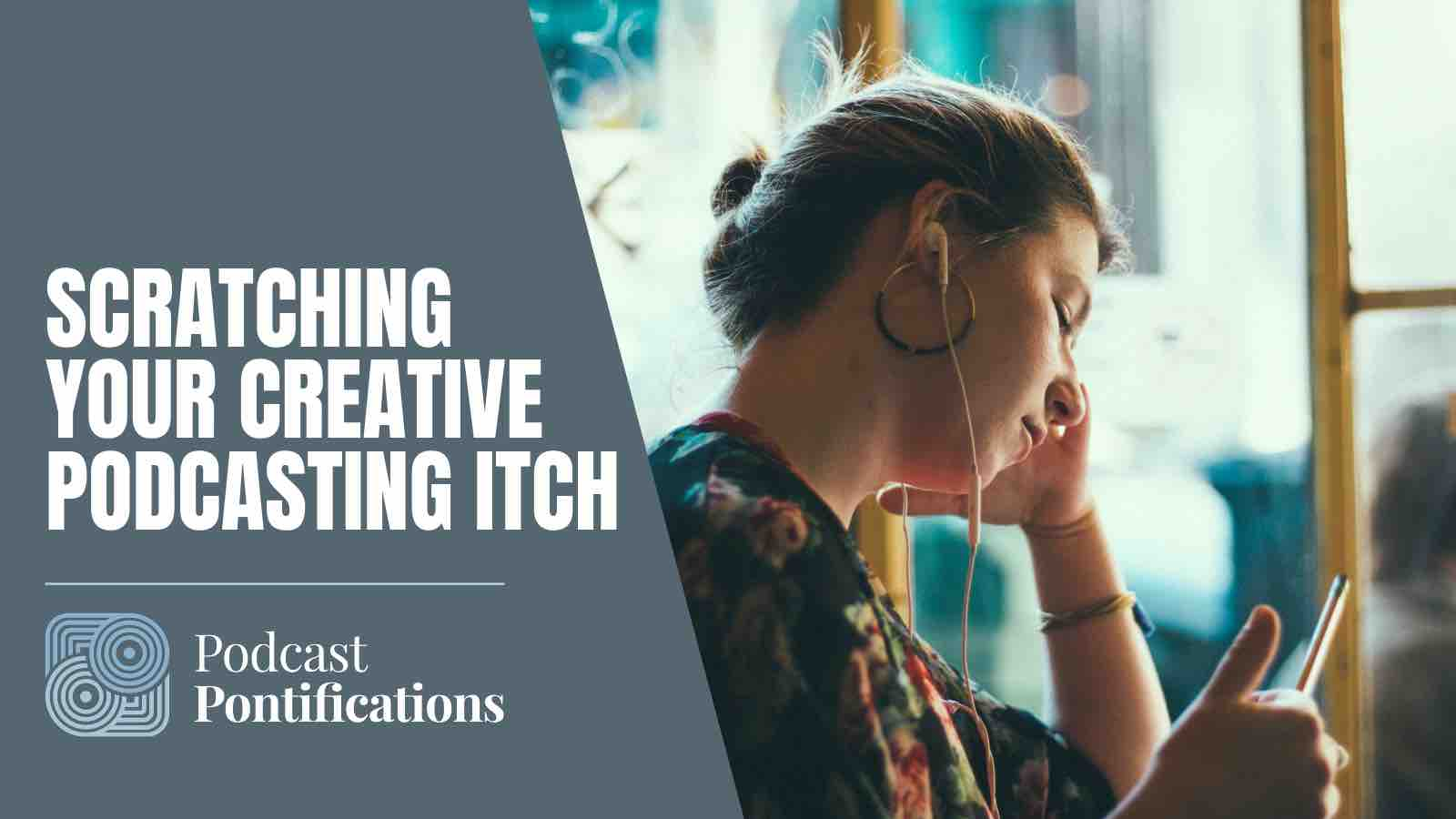 Scratching Your Creative Podcasting Itch