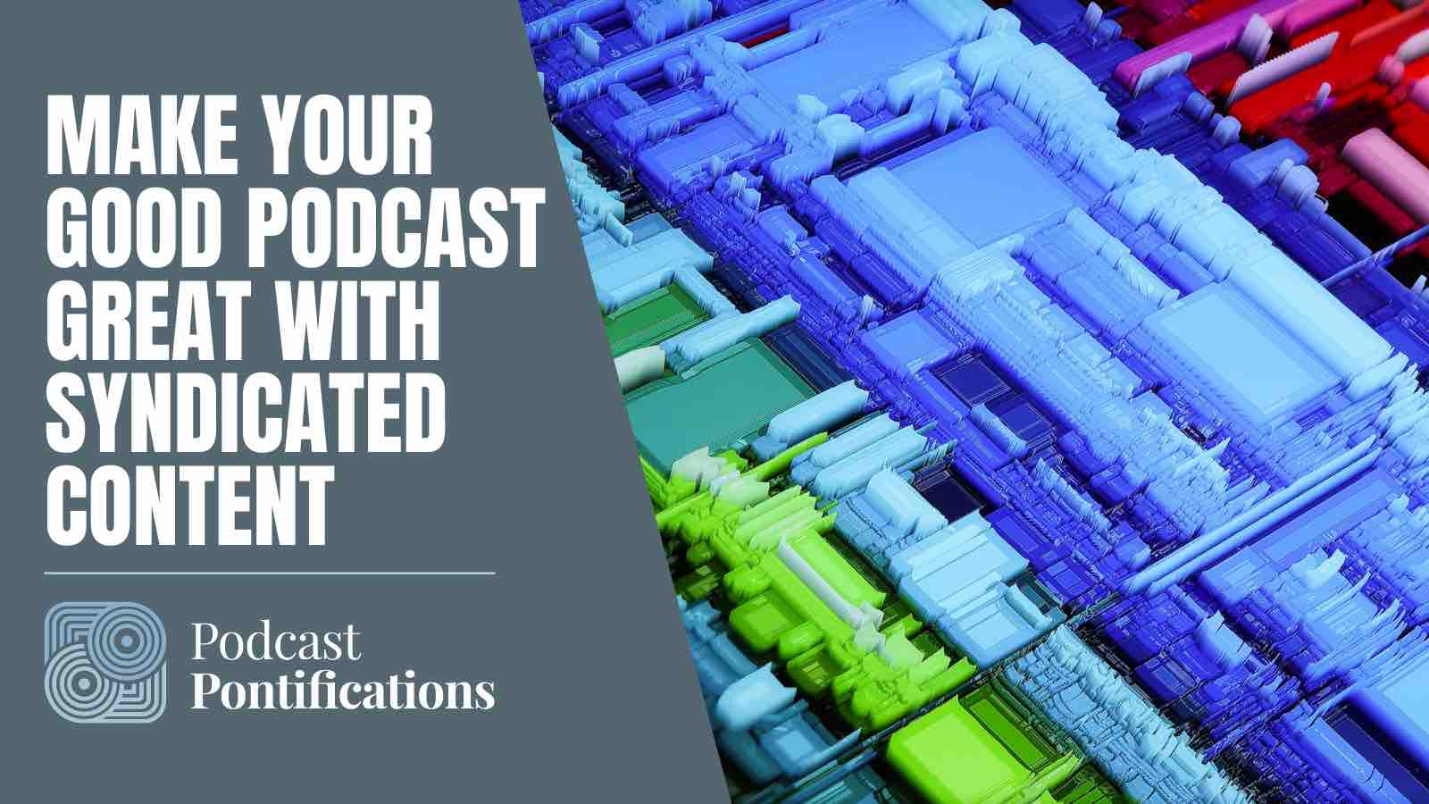 Make Your Good Podcast Great With Syndicated Content